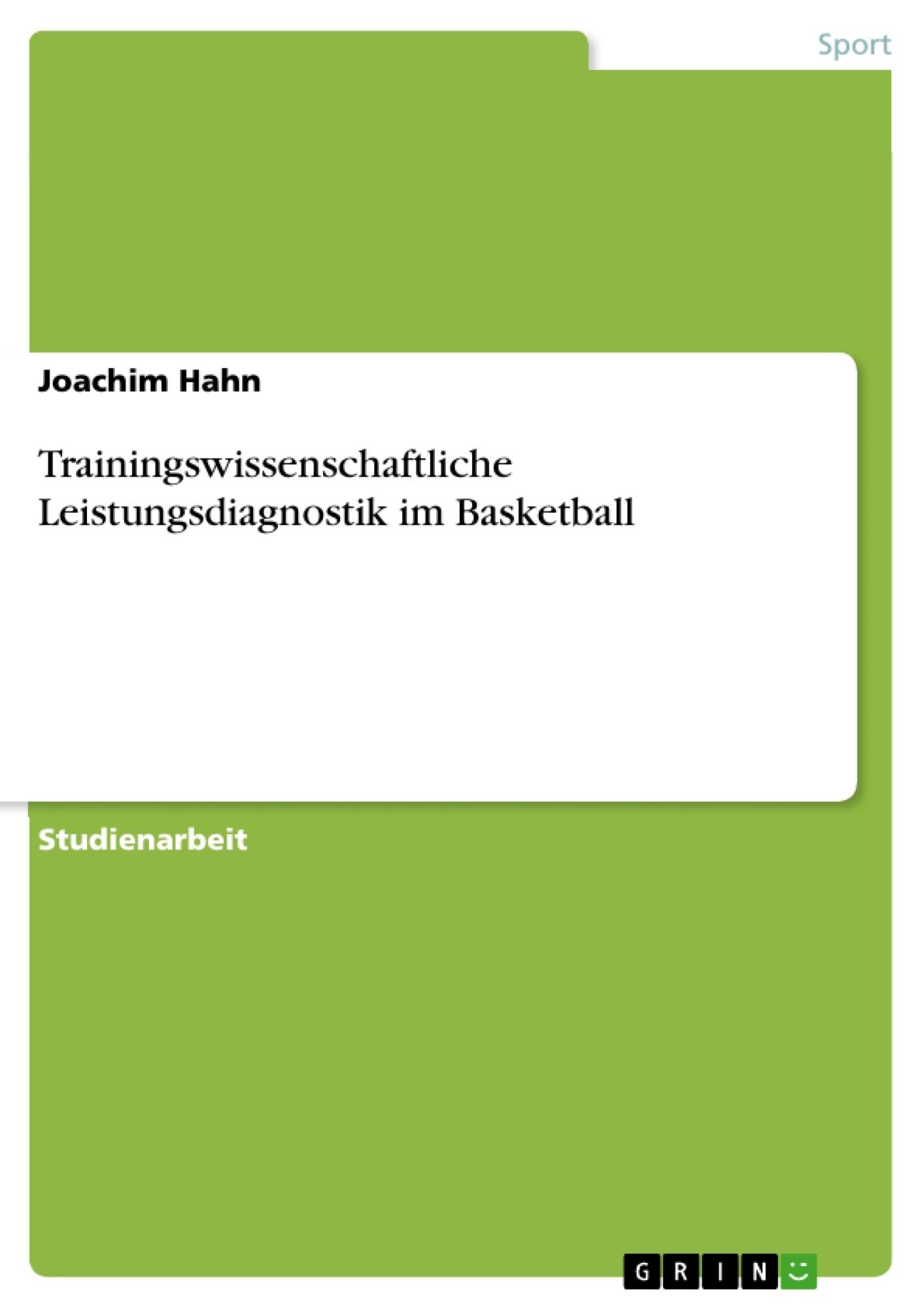 Titel: Trainingswissenschaftliche Leistungsdiagnostik im Basketball