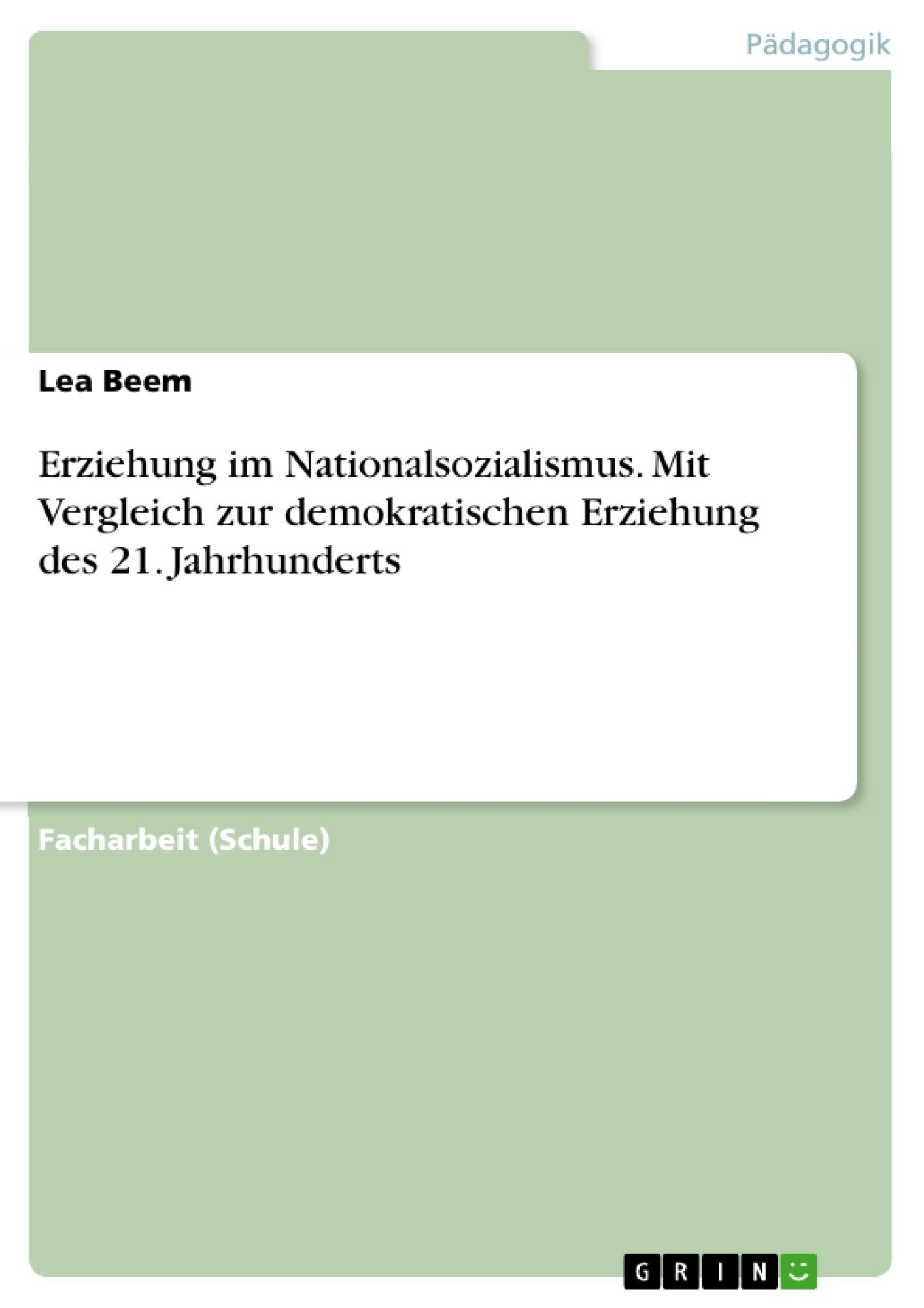 Titel: Erziehung im Nationalsozialismus. Mit Vergleich zur demokratischen Erziehung des 21. Jahrhunderts