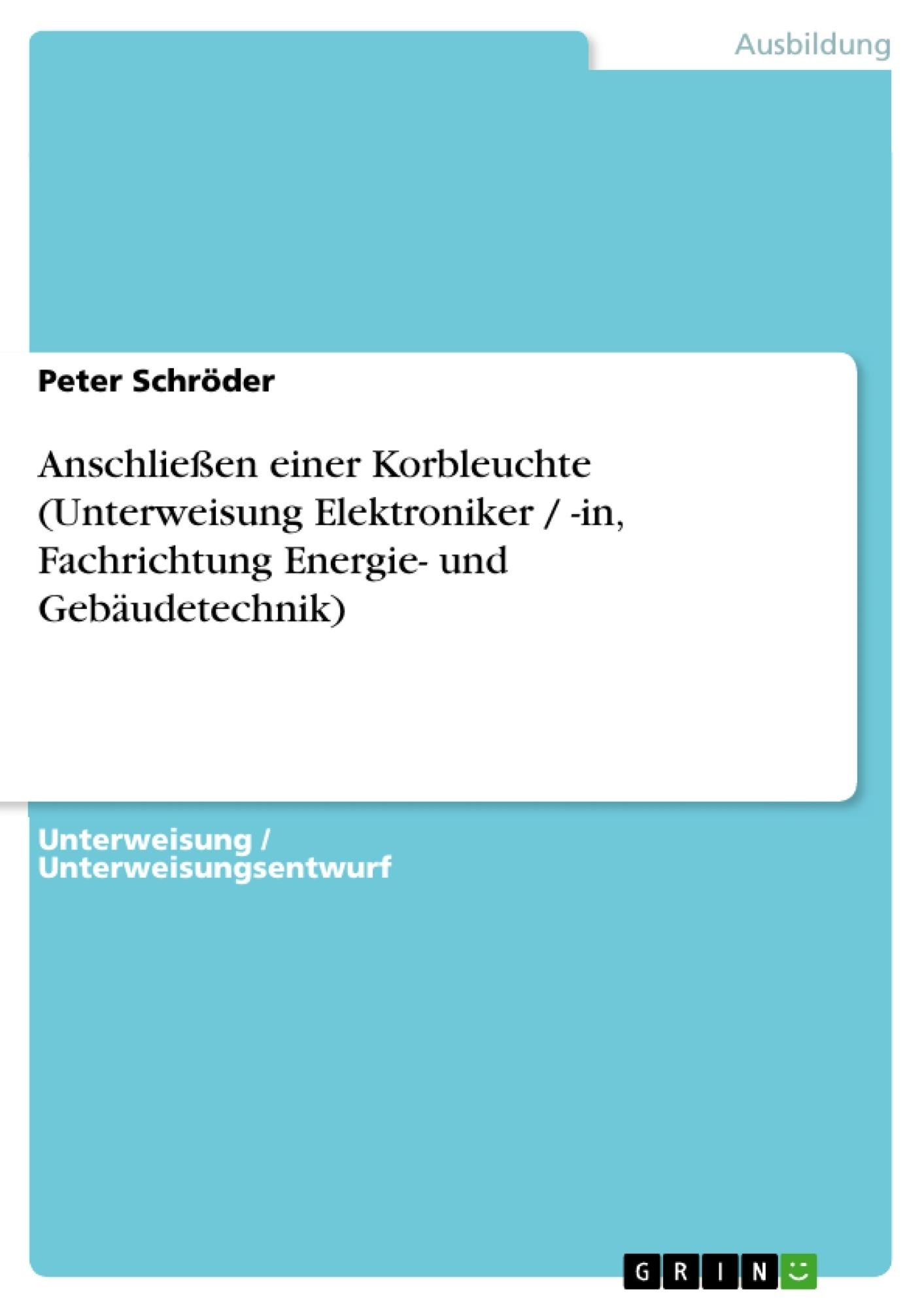 Titel: Anschließen einer Korbleuchte (Unterweisung Elektroniker / -in, Fachrichtung Energie- und Gebäudetechnik)
