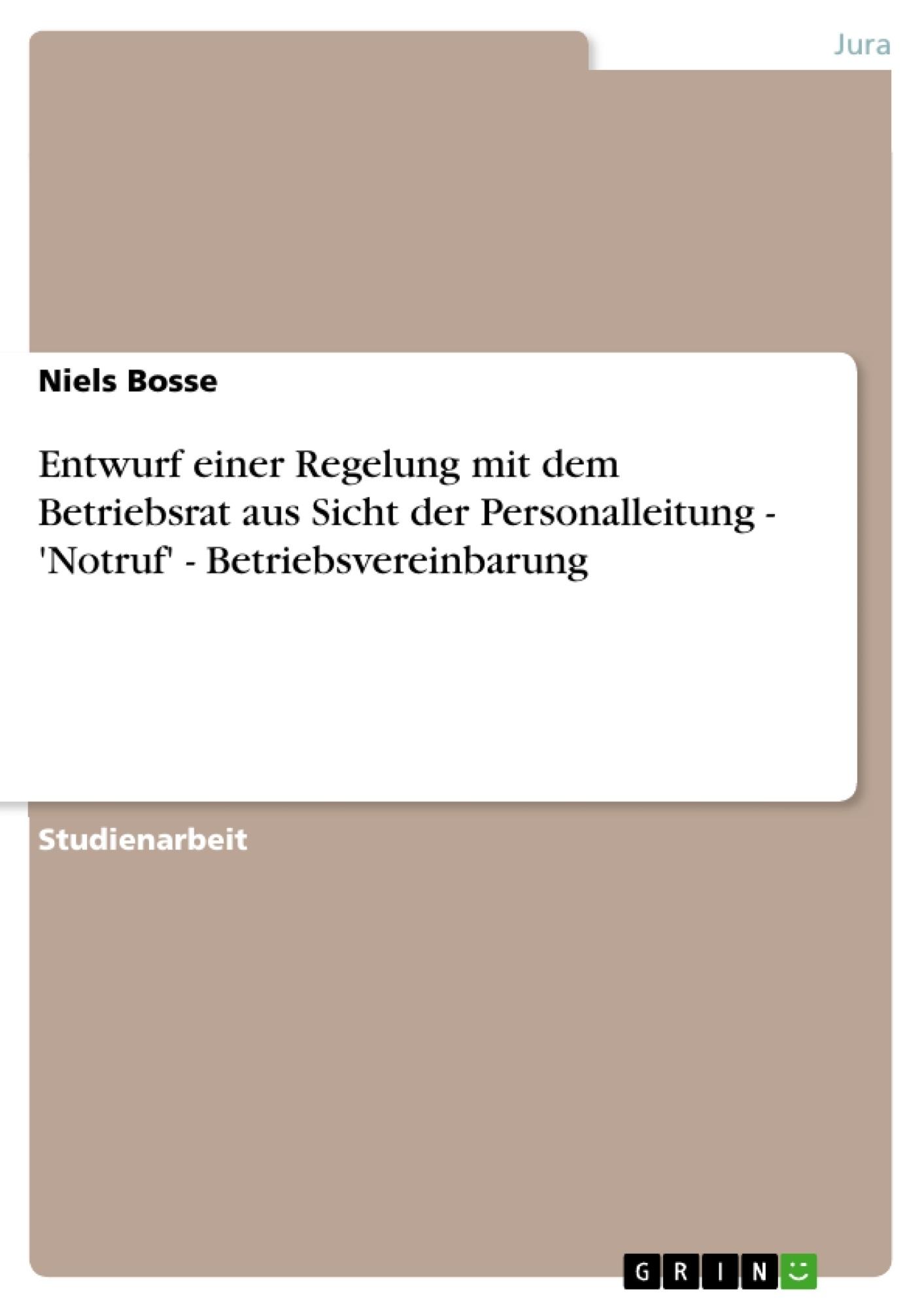 Titel: Entwurf einer Regelung mit dem Betriebsrat aus Sicht der Personalleitung - 'Notruf' - Betriebsvereinbarung