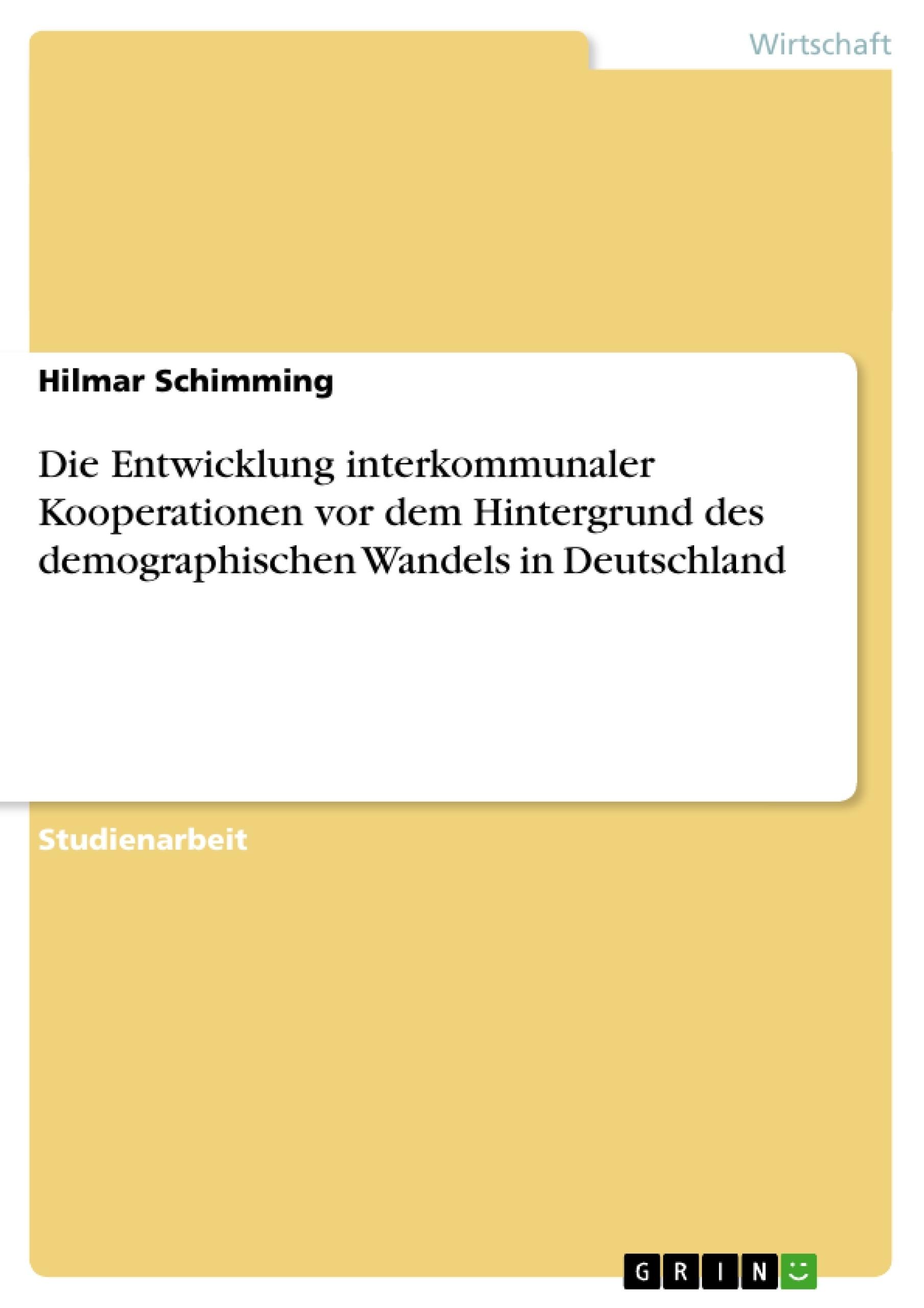Titel: Die Entwicklung interkommunaler Kooperationen vor dem Hintergrund des demographischen Wandels in Deutschland