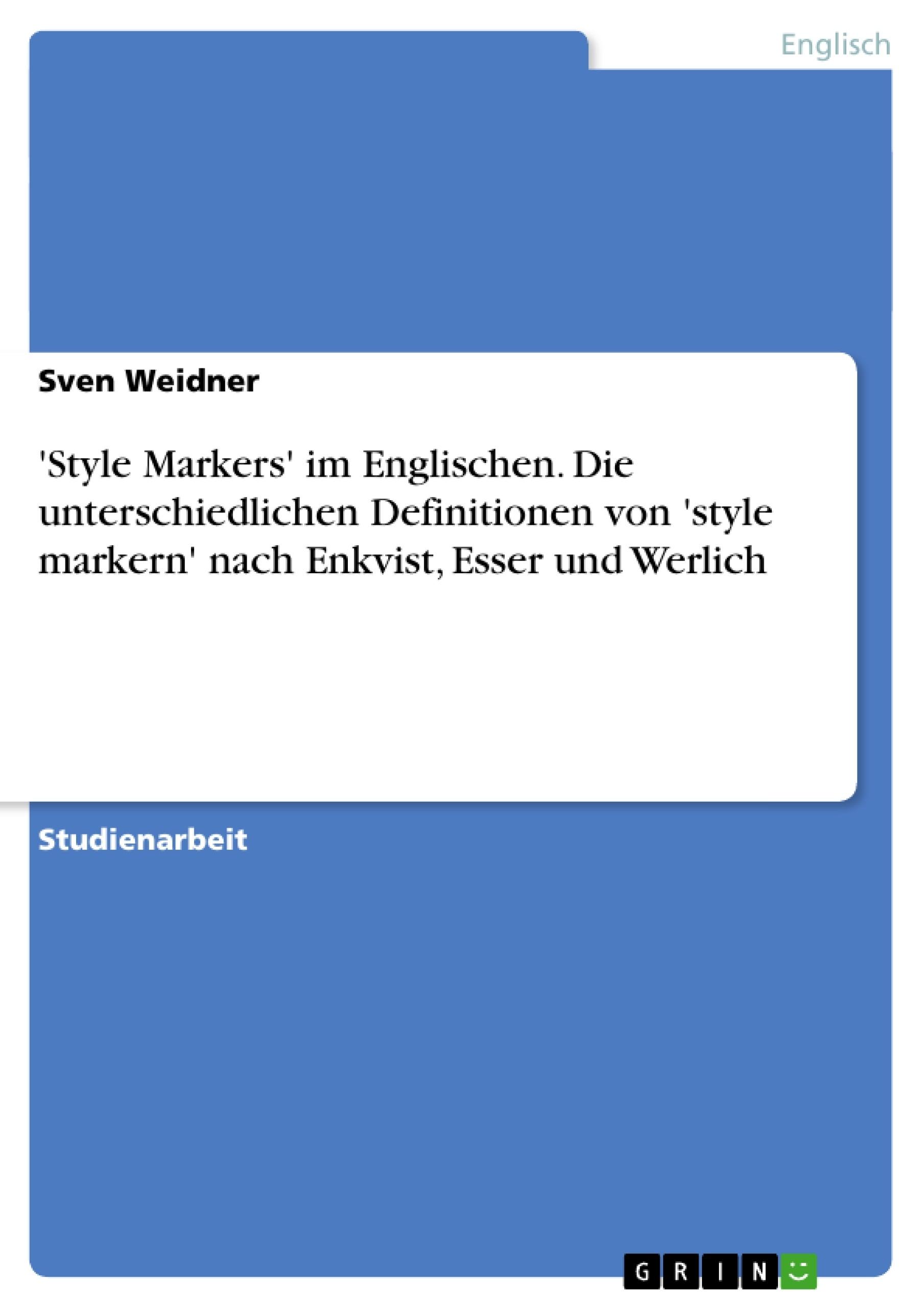 Titel: 'Style Markers' im Englischen. Die unterschiedlichen Definitionen von 'style markern' nach Enkvist, Esser und Werlich