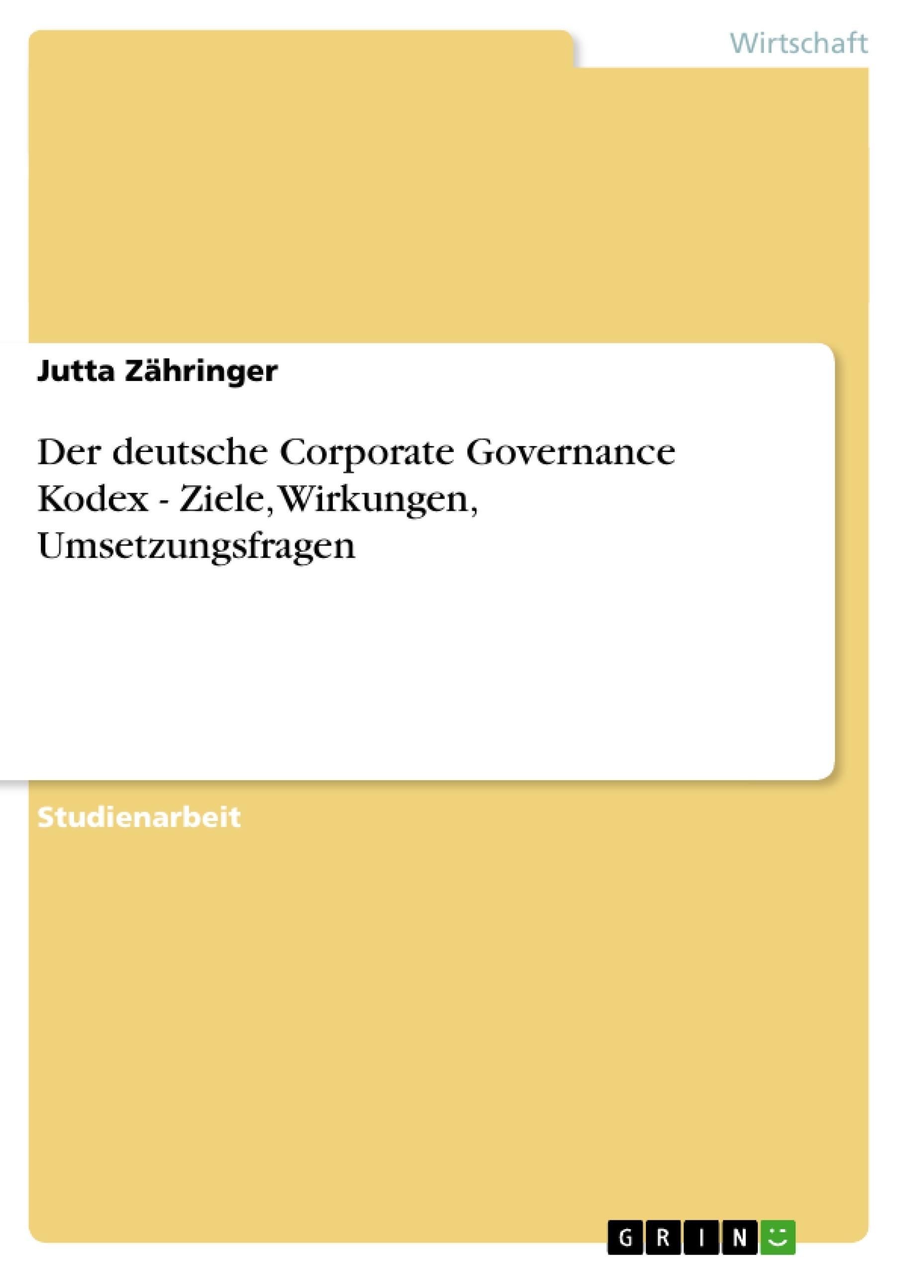 Titel: Der deutsche Corporate Governance Kodex - Ziele, Wirkungen, Umsetzungsfragen