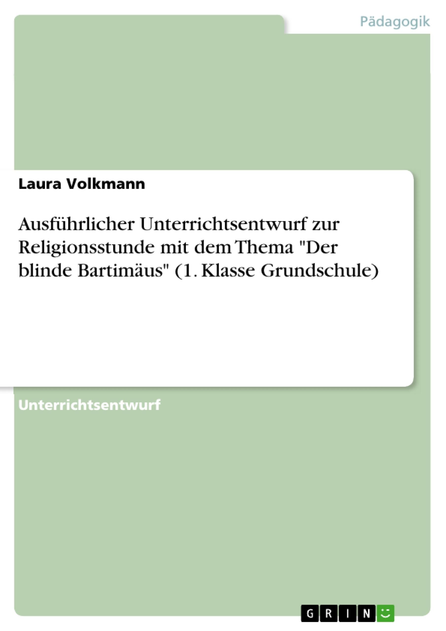 """Titel: Ausführlicher Unterrichtsentwurf zur Religionsstunde mit dem Thema """"Der blinde Bartimäus"""" (1. Klasse Grundschule)"""