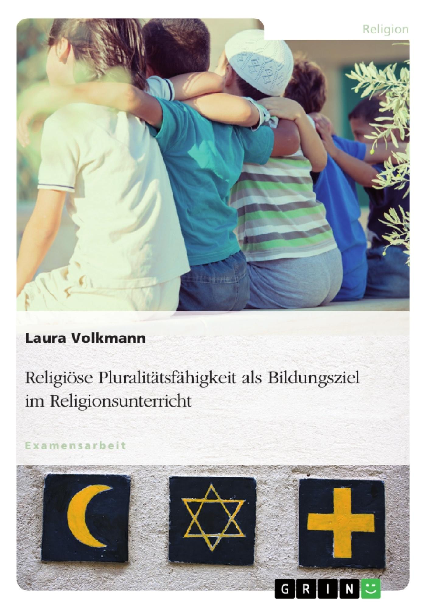 Titel: Religiöse Pluralitätsfähigkeit als Bildungsziel im Religionsunterricht