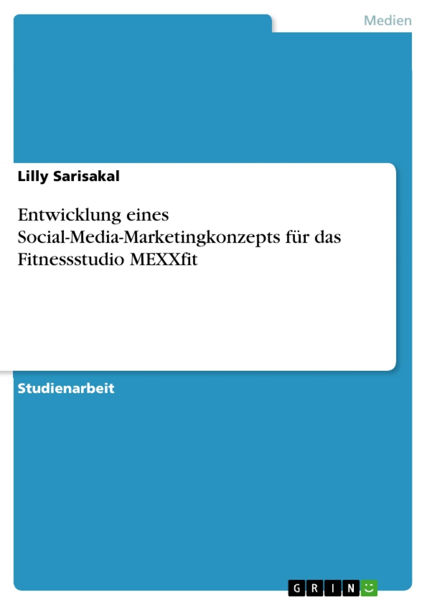 Titel: Entwicklung eines Social-Media-Marketingkonzepts für das Fitnessstudio MEXXfit