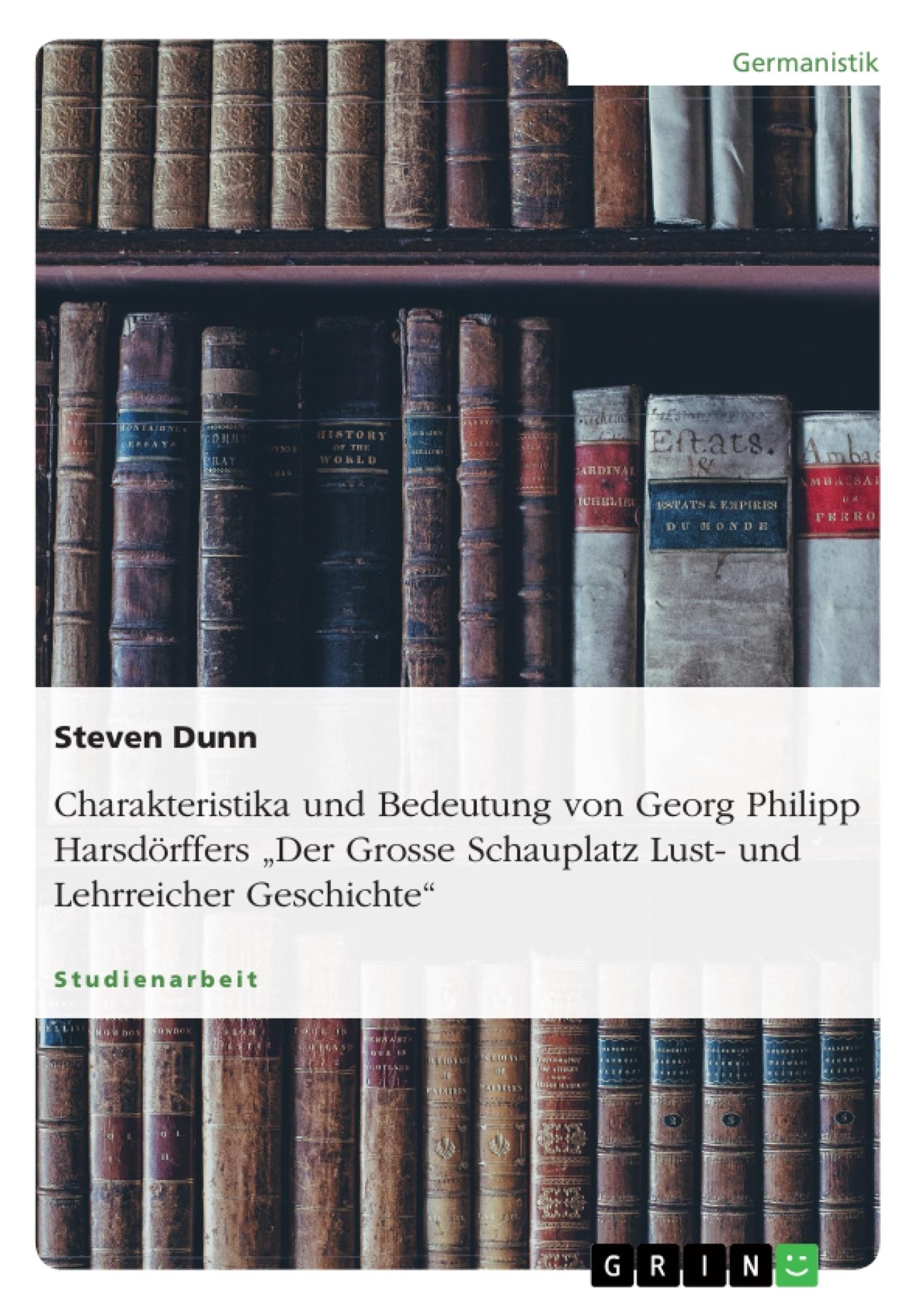 """Titel: Charakteristika und Bedeutung von Georg Philipp Harsdörffers """"Der Grosse Schauplatz Lust- und Lehrreicher Geschichte"""""""