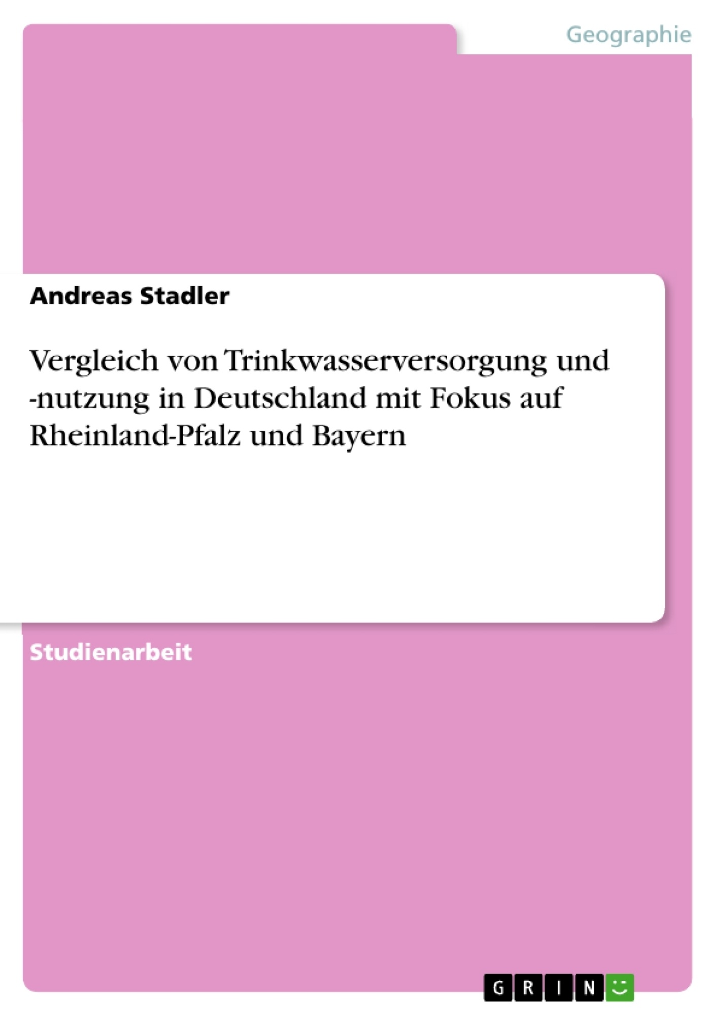 Titel: Vergleich von Trinkwasserversorgung und -nutzung in Deutschland mit Fokus auf Rheinland-Pfalz und Bayern