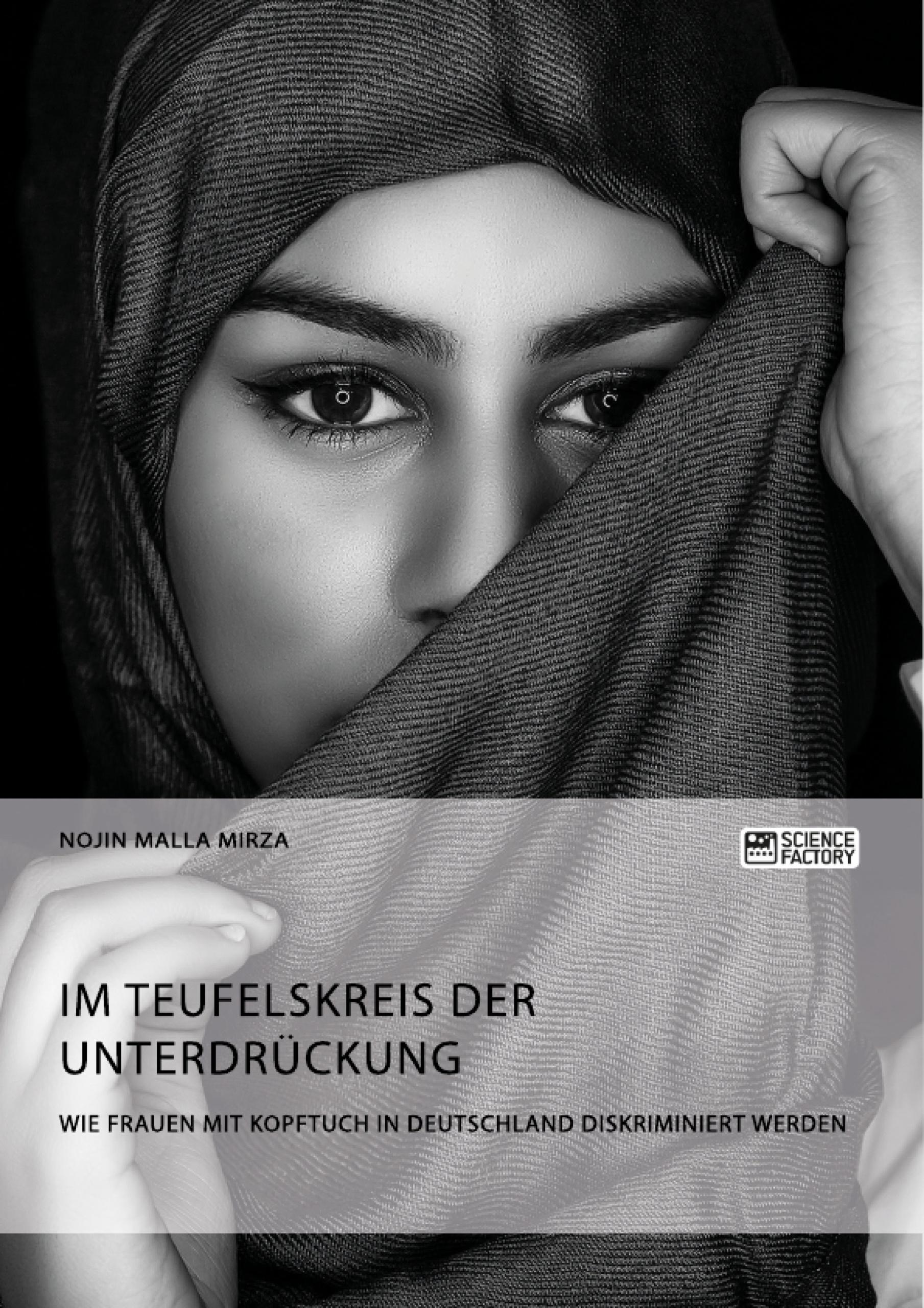 Titel: Im Teufelskreis der Unterdrückung. Wie Frauen mit Kopftuch in Deutschland diskriminiert werden