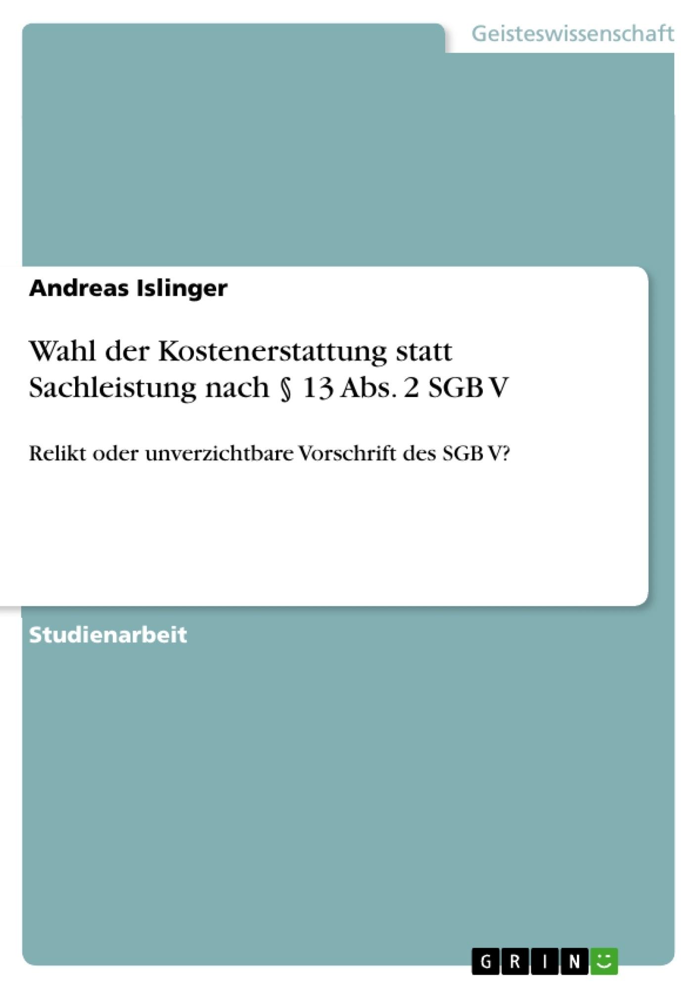 Titel: Wahl der Kostenerstattung statt Sachleistung nach § 13 Abs. 2 SGB V