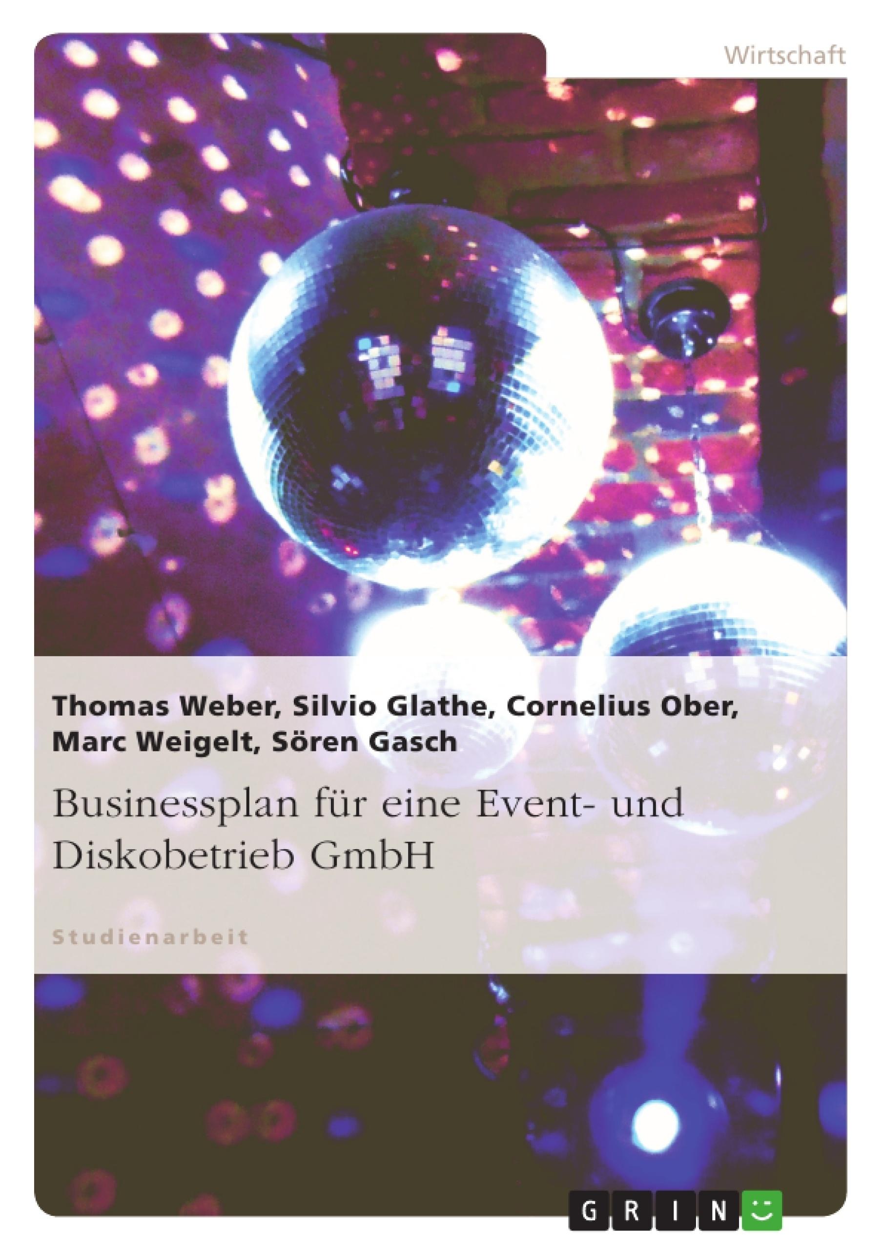 Titel: Businessplan für eine Event- und Diskobetrieb GmbH