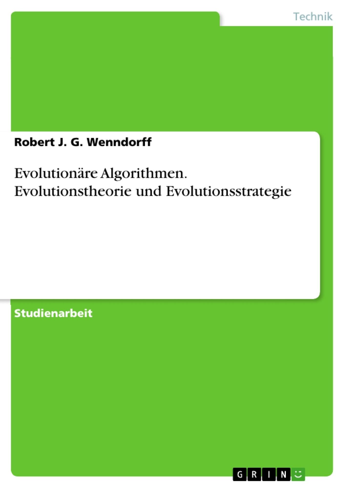 Titel: Evolutionäre Algorithmen. Evolutionstheorie und Evolutionsstrategie