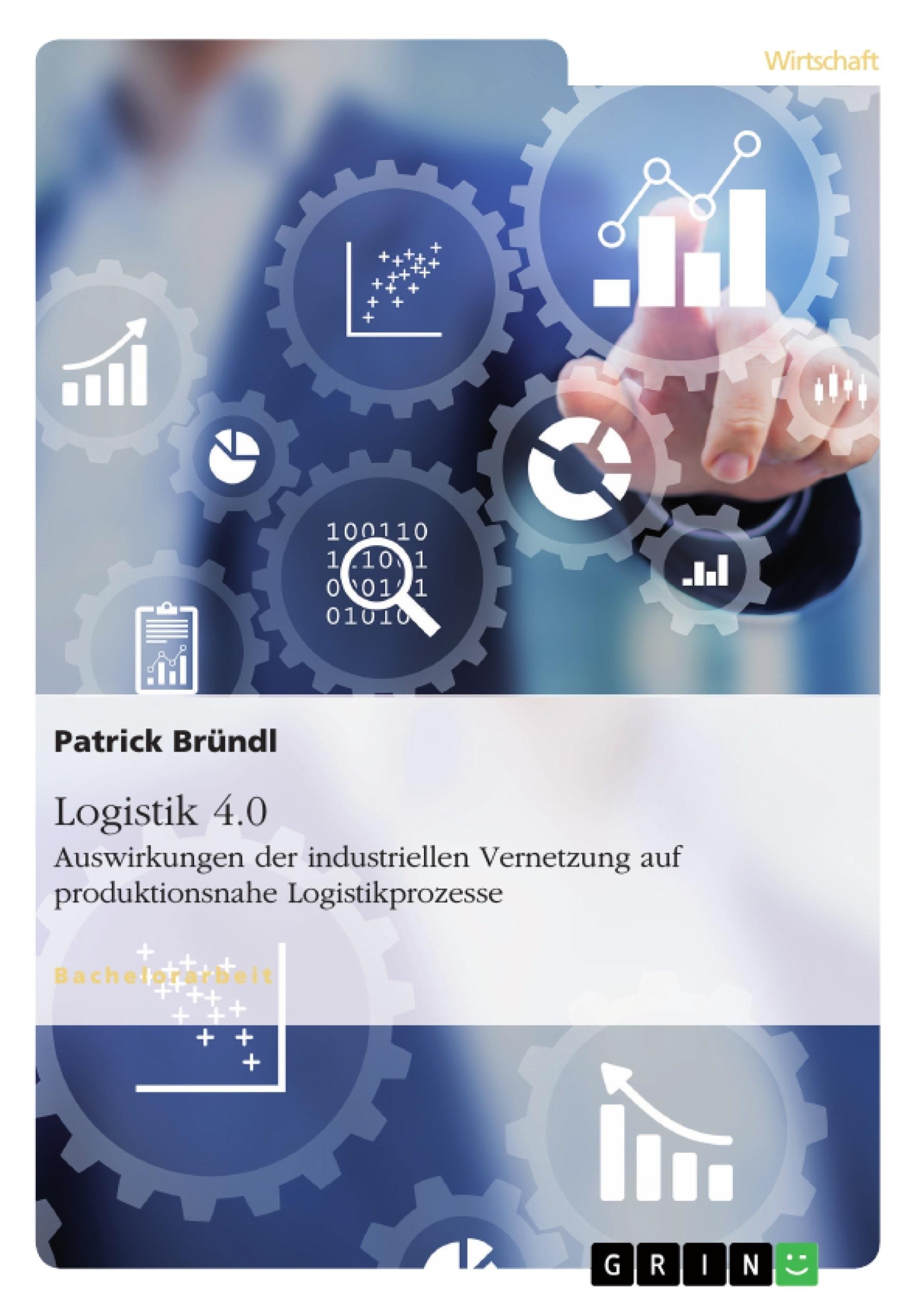 Titel: Logistik 4.0. Auswirkungen der industriellen Vernetzung auf produktionsnahe Logistikprozesse