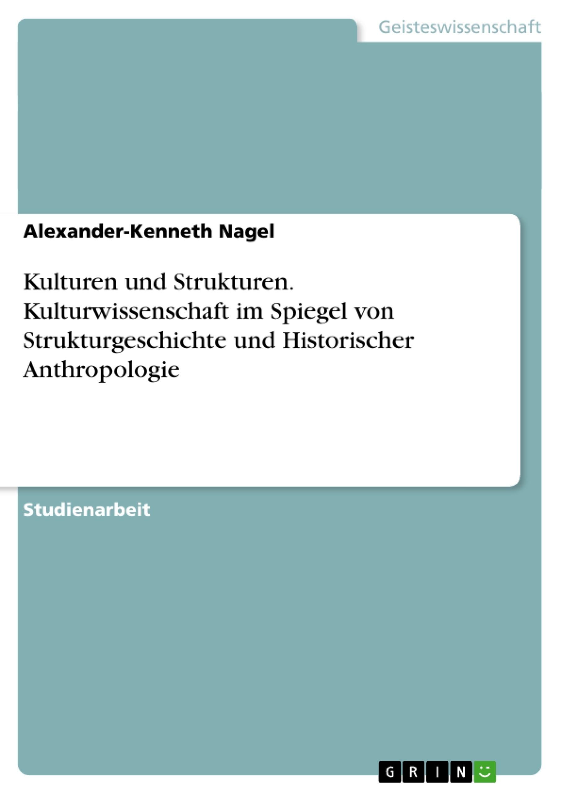 Titel: Kulturen und Strukturen. Kulturwissenschaft im Spiegel von Strukturgeschichte und Historischer Anthropologie