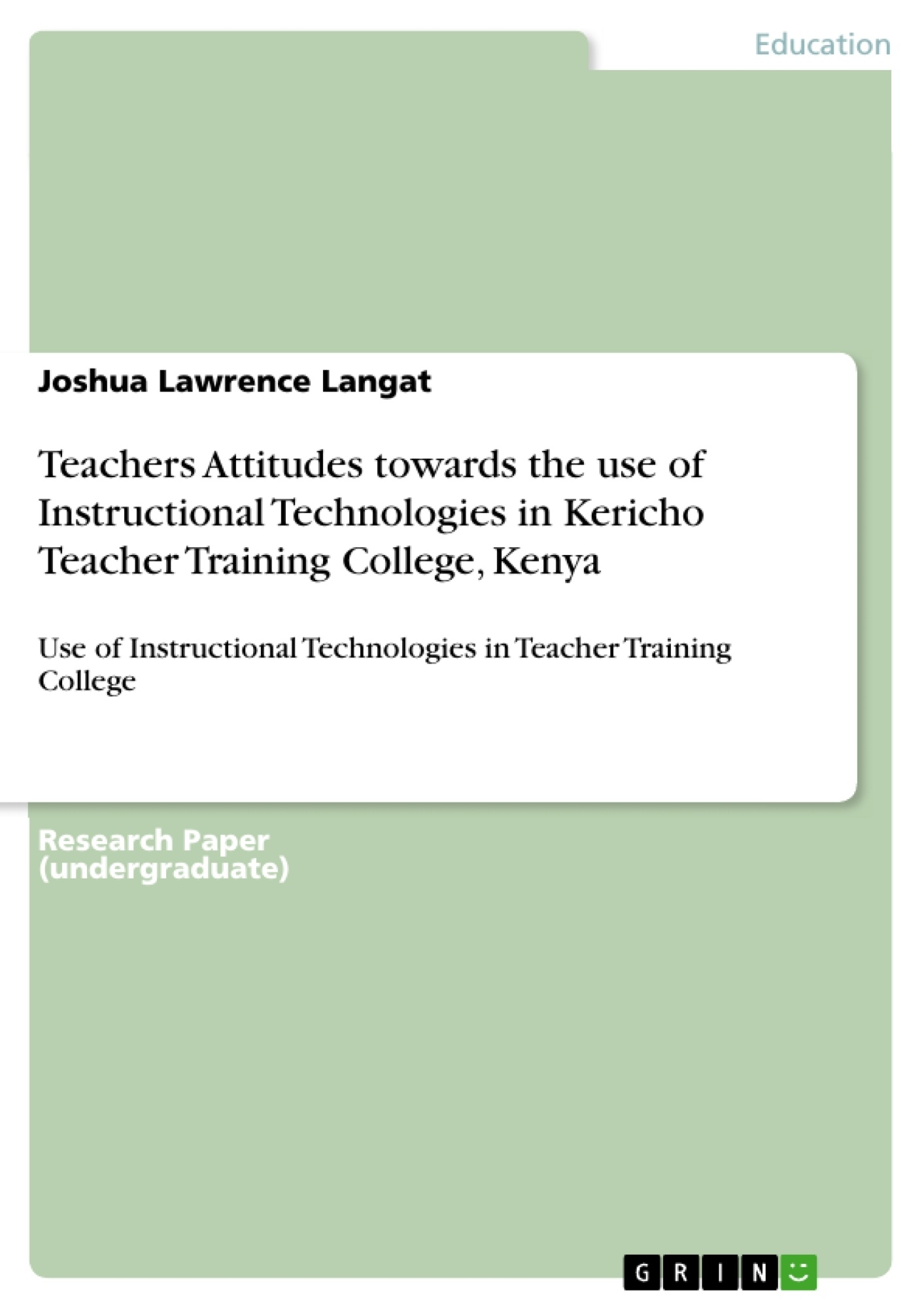 Title: Teachers Attitudes towards the use of Instructional Technologies in Kericho Teacher Training College, Kenya