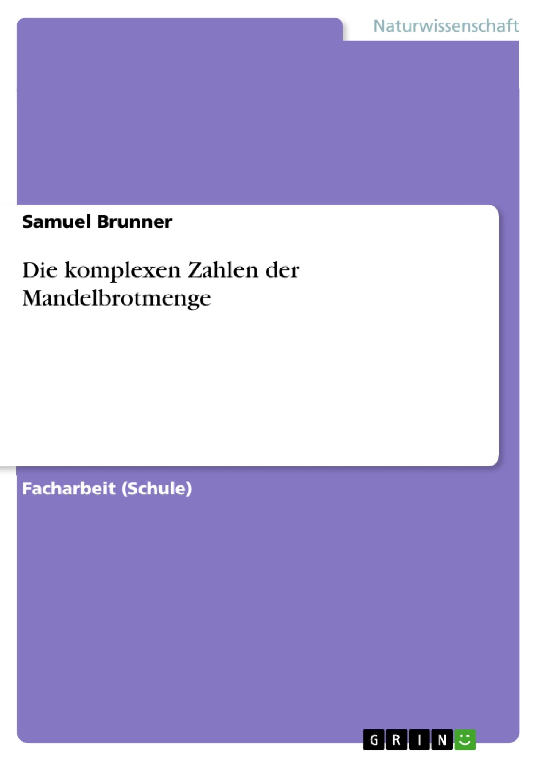 Titel: Die komplexen Zahlen der Mandelbrotmenge