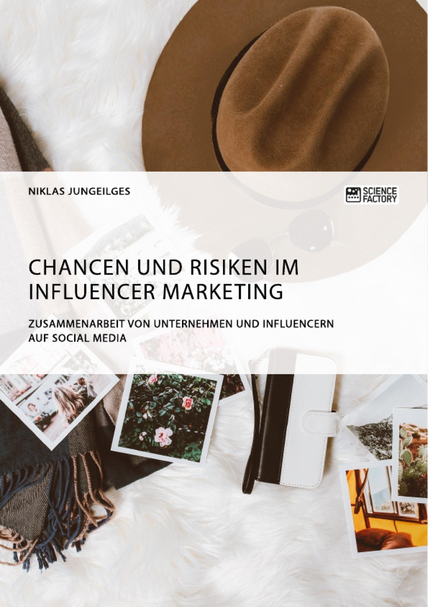 Titel: Chancen und Risiken im Influencer Marketing. Zusammenarbeit von Unternehmen und Influencern auf Social Media