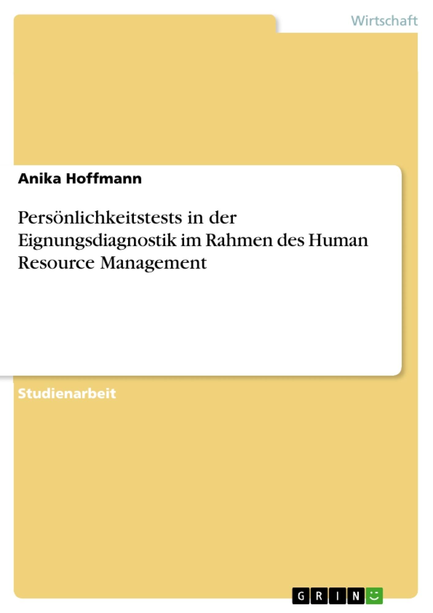 Titel: Persönlichkeitstests in der Eignungsdiagnostik im Rahmen des Human Resource Management