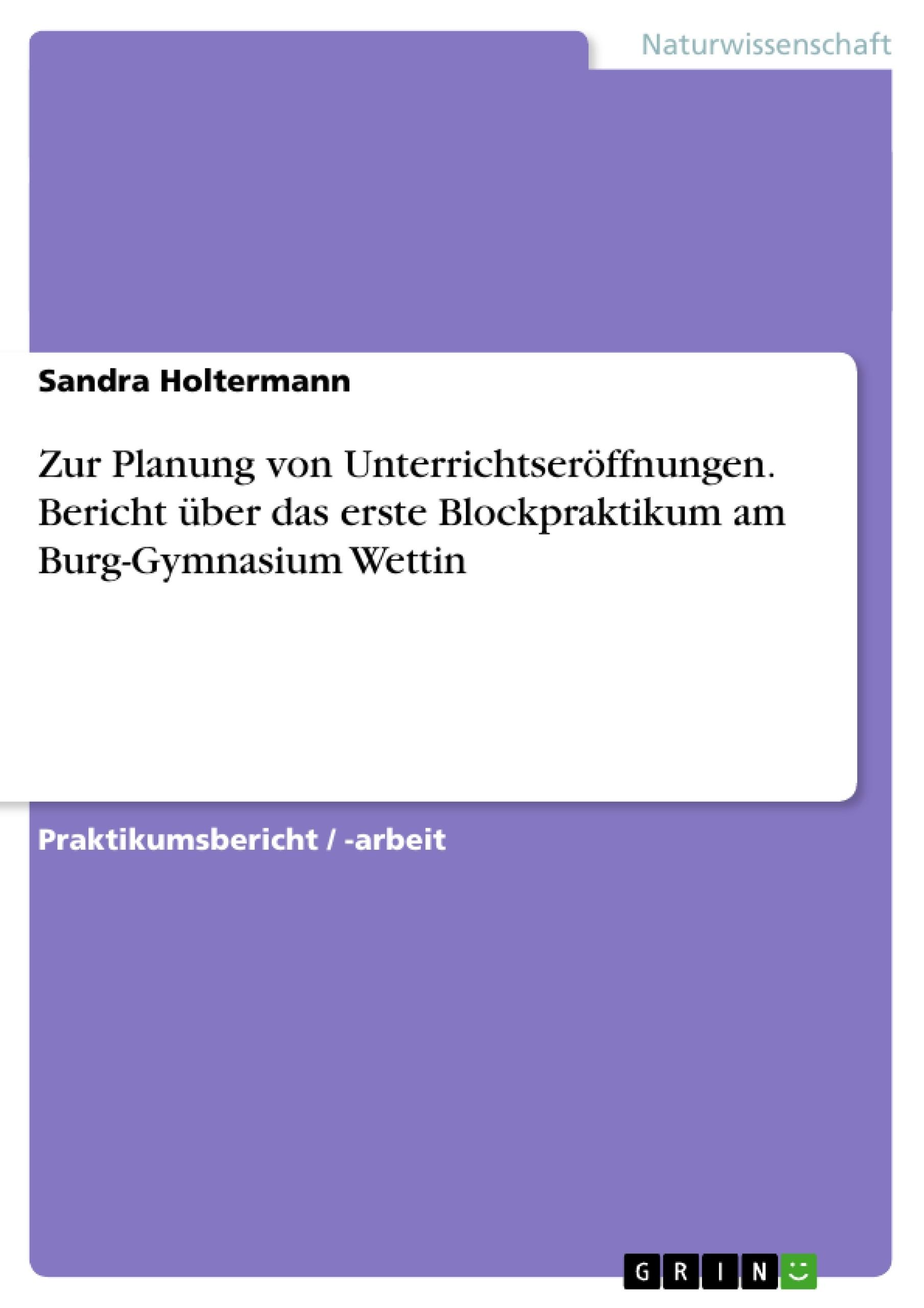 Titel: Zur Planung von Unterrichtseröffnungen. Bericht über das erste Blockpraktikum am Burg-Gymnasium Wettin