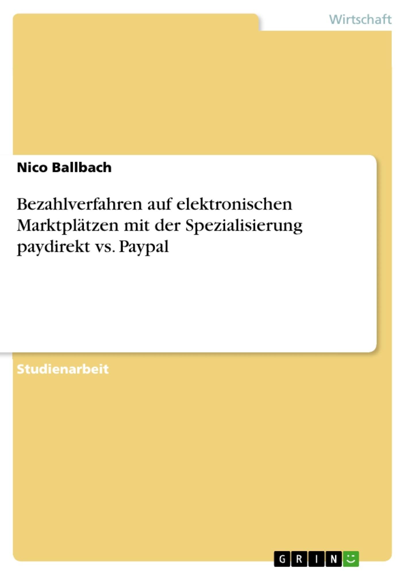 Titel: Bezahlverfahren auf elektronischen Marktplätzen mit der Spezialisierung paydirekt vs. Paypal