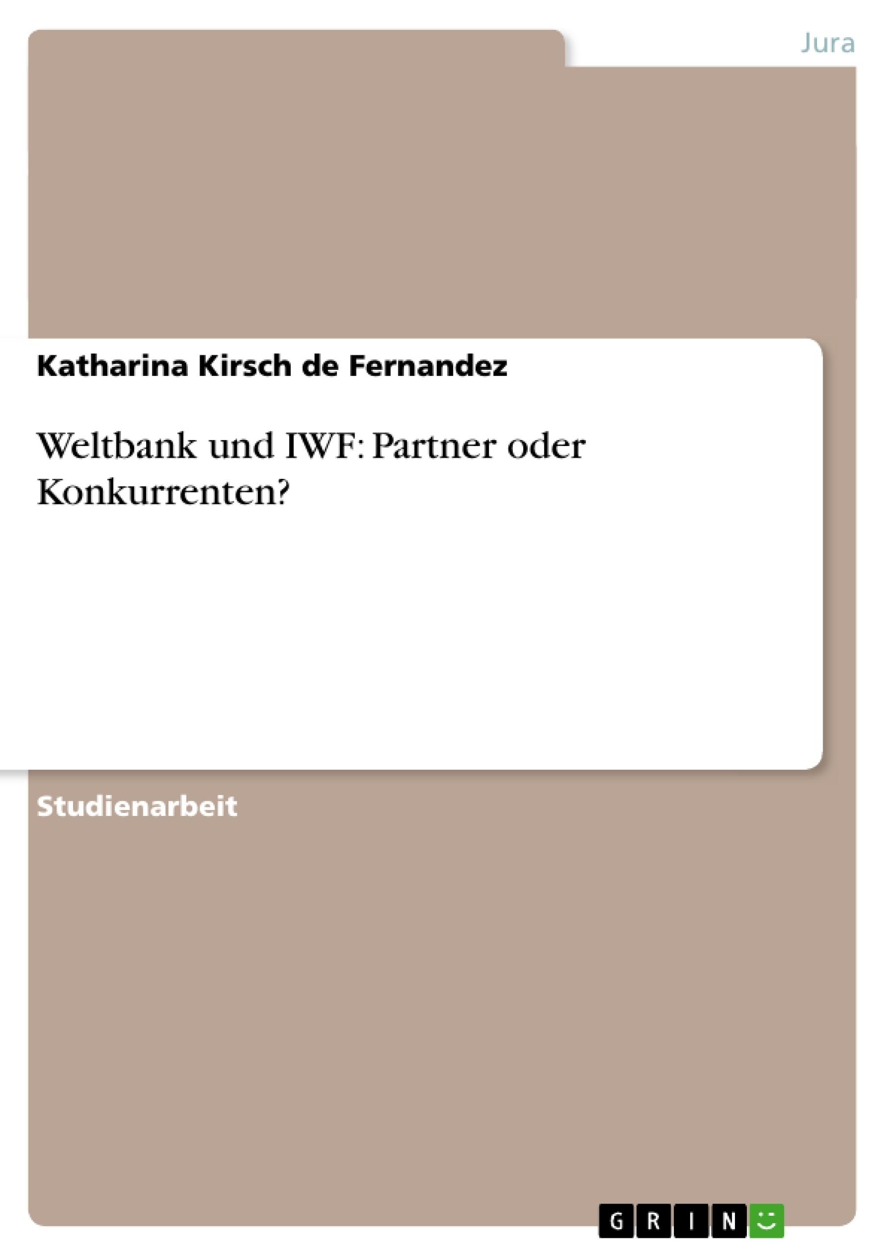 Titel: Weltbank und IWF: Partner oder Konkurrenten?