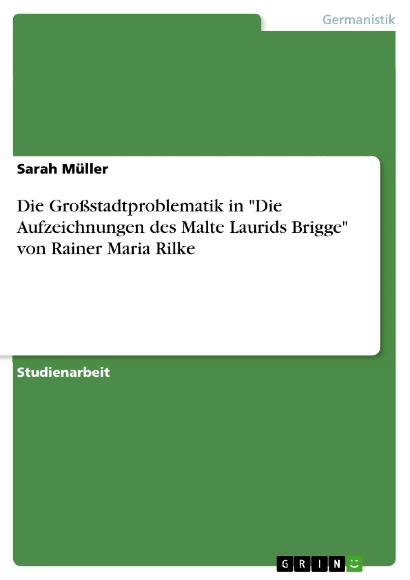 """Titel: Die Großstadtproblematik in """"Die Aufzeichnungen des Malte Laurids Brigge"""" von Rainer Maria Rilke"""