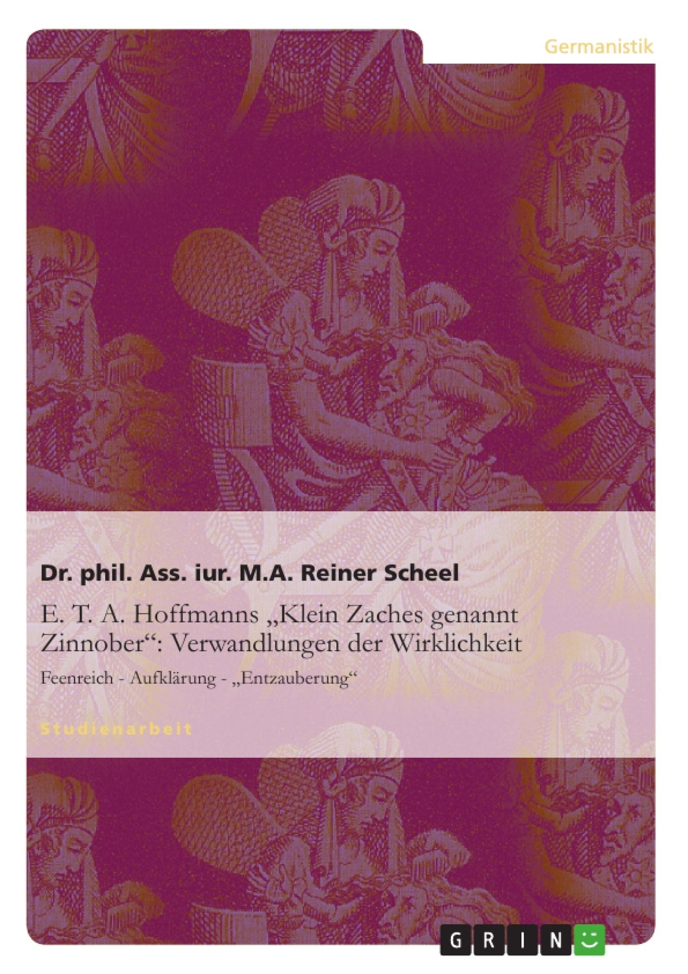 """Titel: E. T. A. Hoffmanns """"Klein Zaches genannt Zinnober"""": Verwandlungen der Wirklichkeit"""