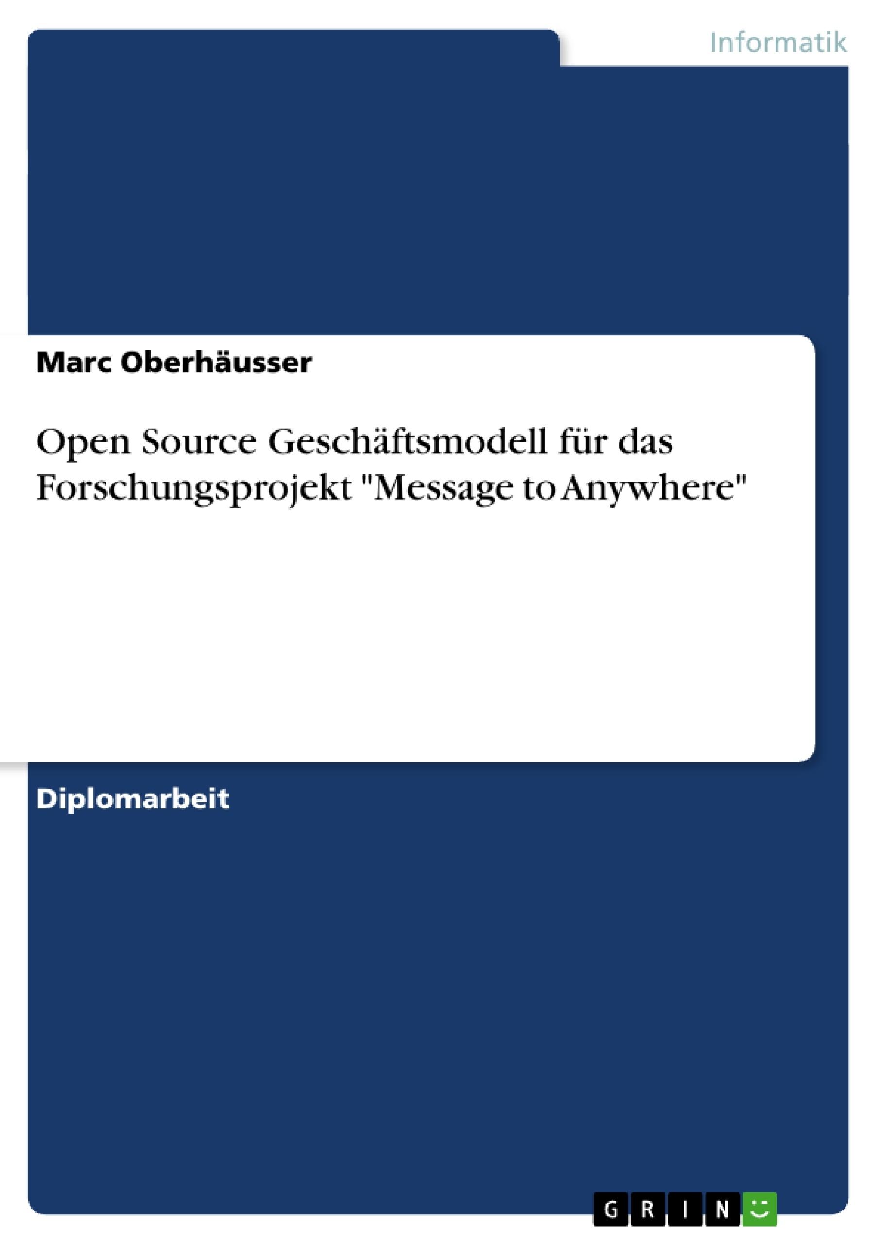 """Titel: Open Source Geschäftsmodell für das Forschungsprojekt """"Message to Anywhere"""""""