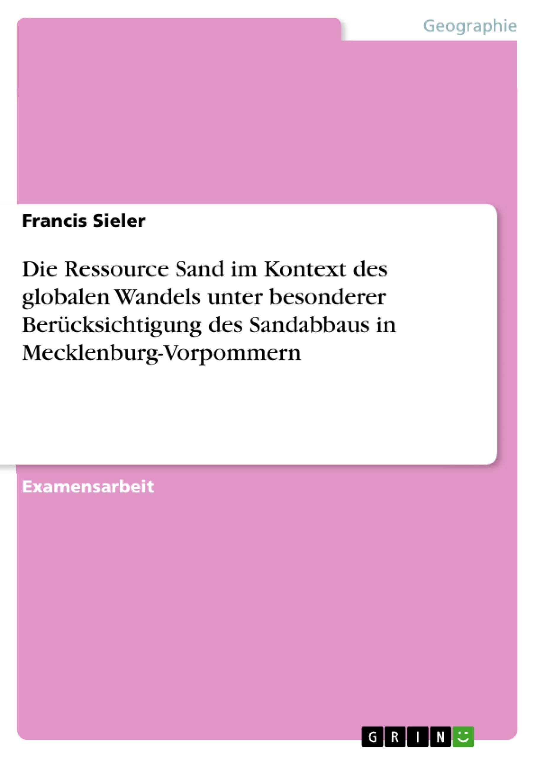 Titel: Die Ressource Sand im Kontext des globalen Wandels unter besonderer Berücksichtigung des Sandabbaus in Mecklenburg-Vorpommern
