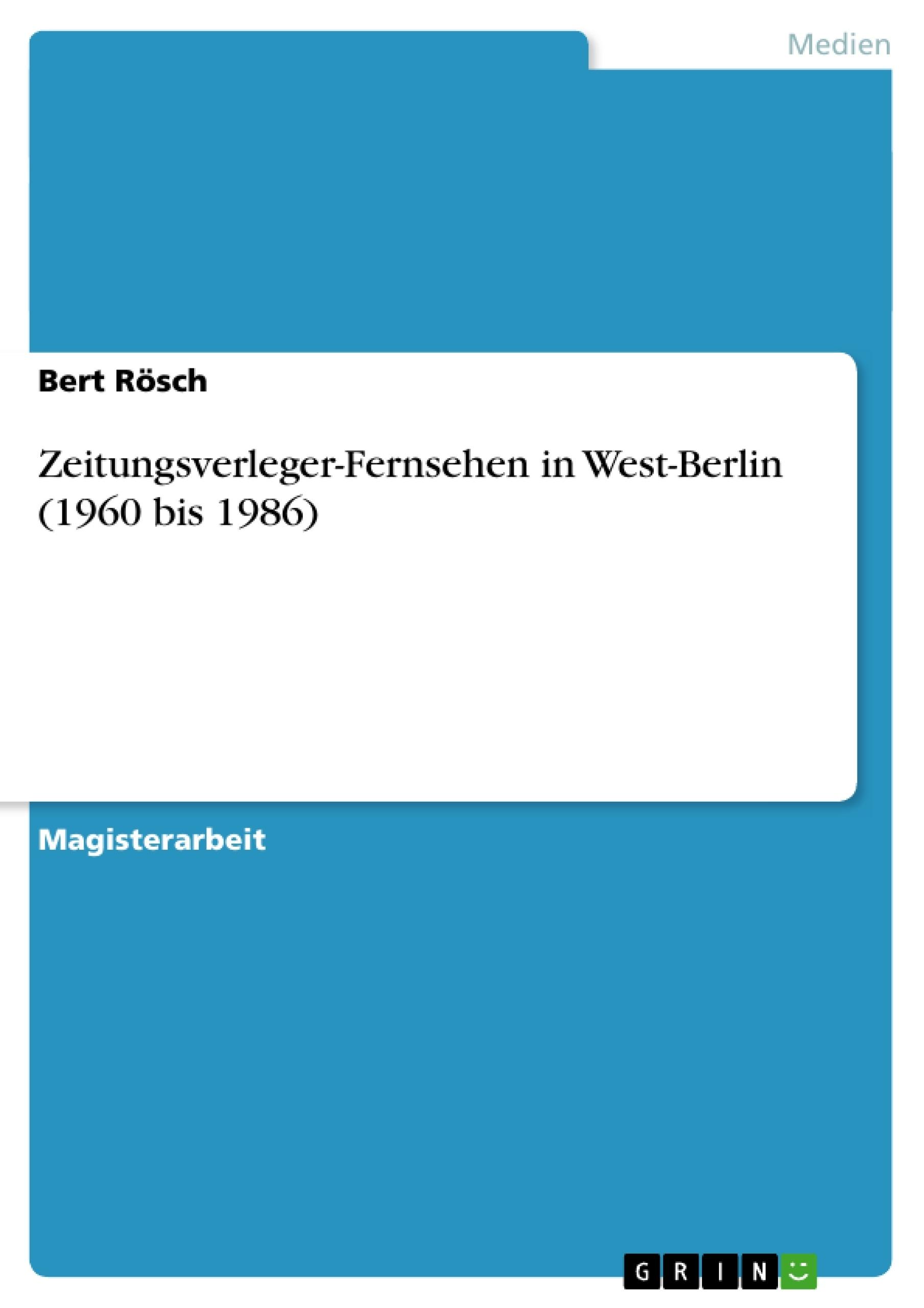 Titel: Zeitungsverleger-Fernsehen in West-Berlin (1960 bis 1986)