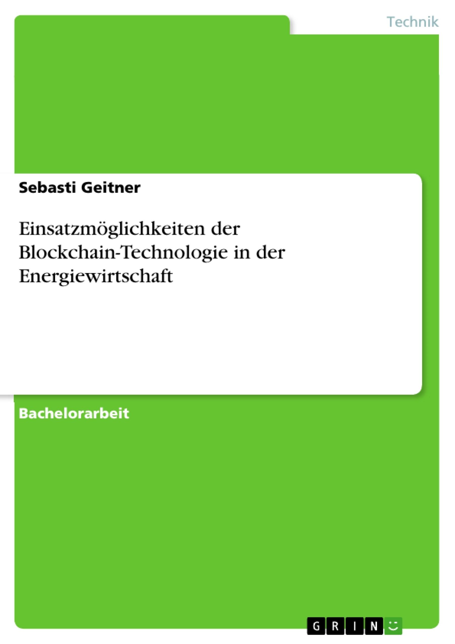 Titel: Einsatzmöglichkeiten der Blockchain-Technologie in der Energiewirtschaft