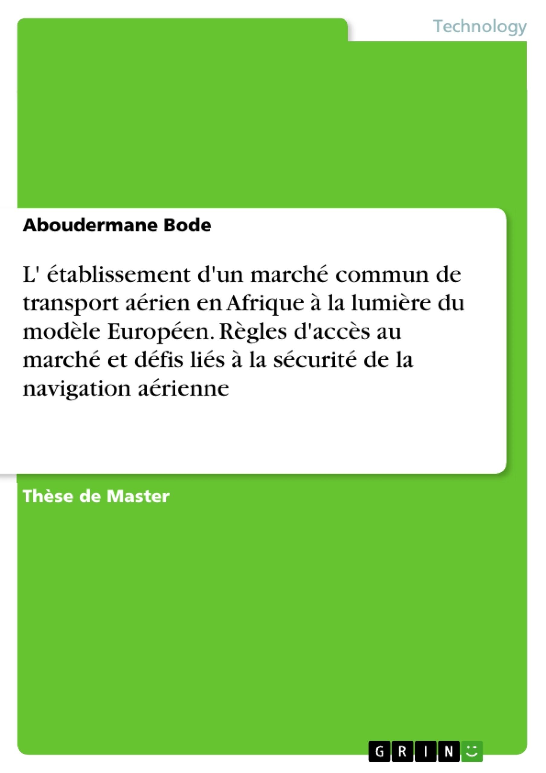 Titre: L' établissement d'un marché commun de transport aérien en Afrique à la lumière du modèle Européen. Règles d'accès au marché et défis liés à la sécurité de la navigation aérienne