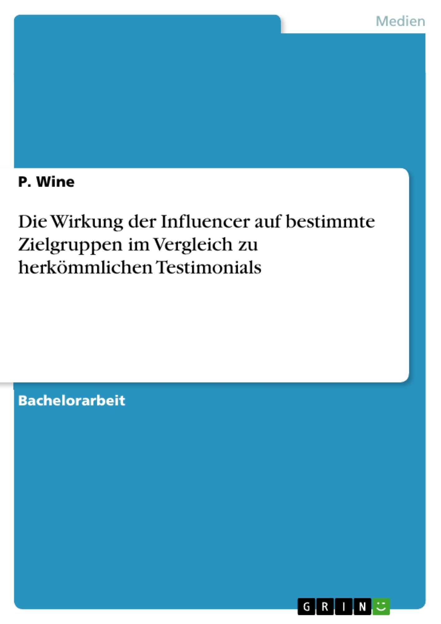 Titel: Die Wirkung der Influencer auf bestimmte Zielgruppen im Vergleich zu herkömmlichen Testimonials