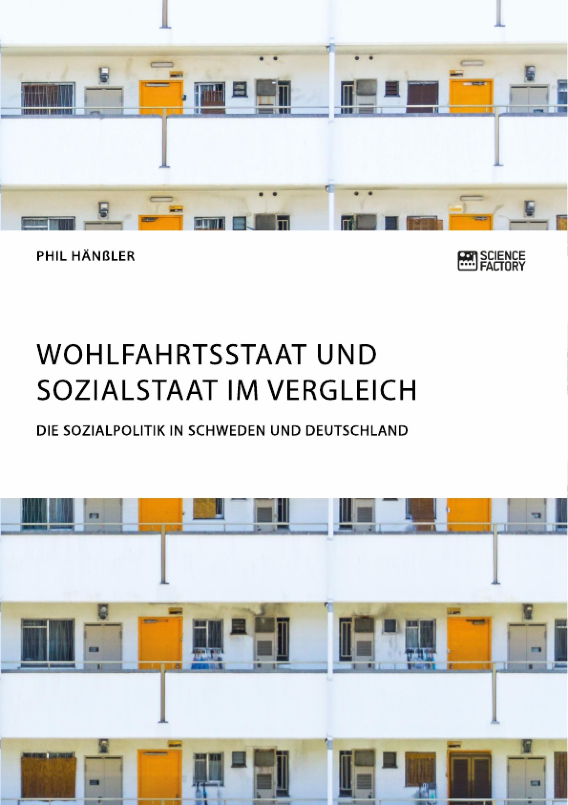 Titel: Wohlfahrtsstaat und Sozialstaat im Vergleich. Die Sozialpolitik in Schweden und Deutschland