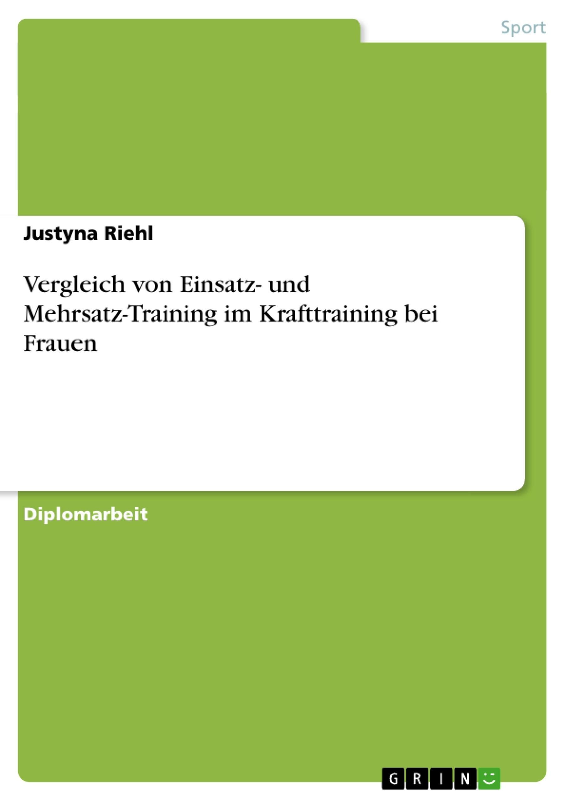 Titel: Vergleich von Einsatz- und Mehrsatz-Training im Krafttraining bei Frauen