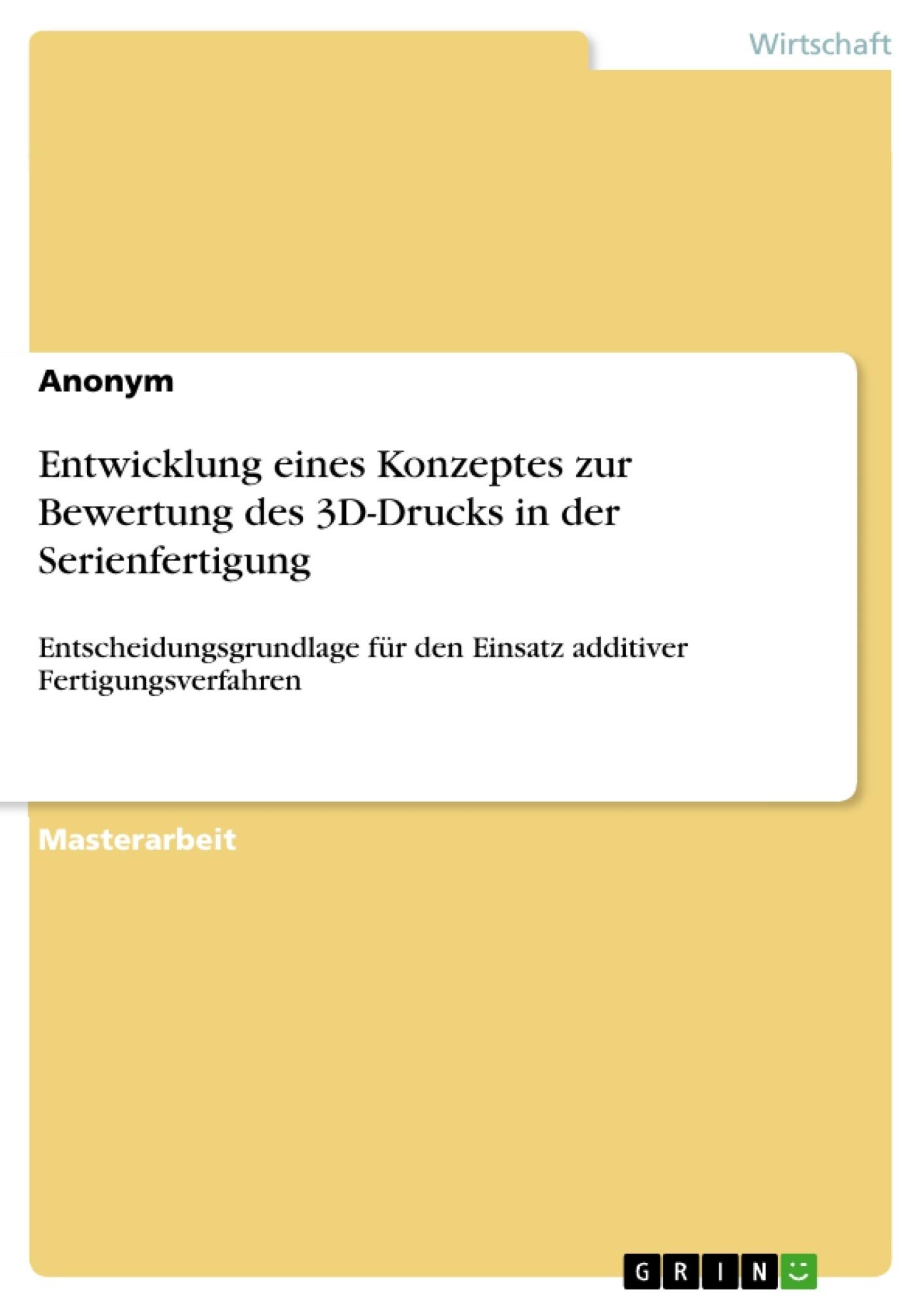 Titel: Entwicklung eines Konzeptes zur Bewertung des 3D-Drucks in der Serienfertigung