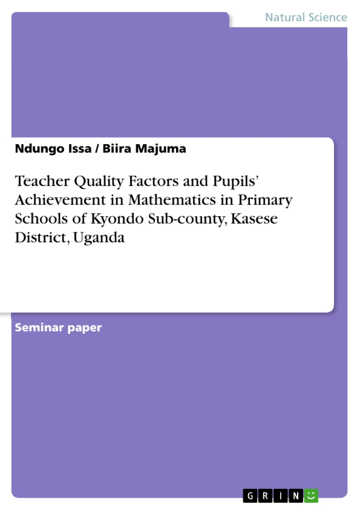Title: Teacher Quality Factors and Pupils' Achievement in Mathematics in Primary Schools of Kyondo Sub-county, Kasese District, Uganda
