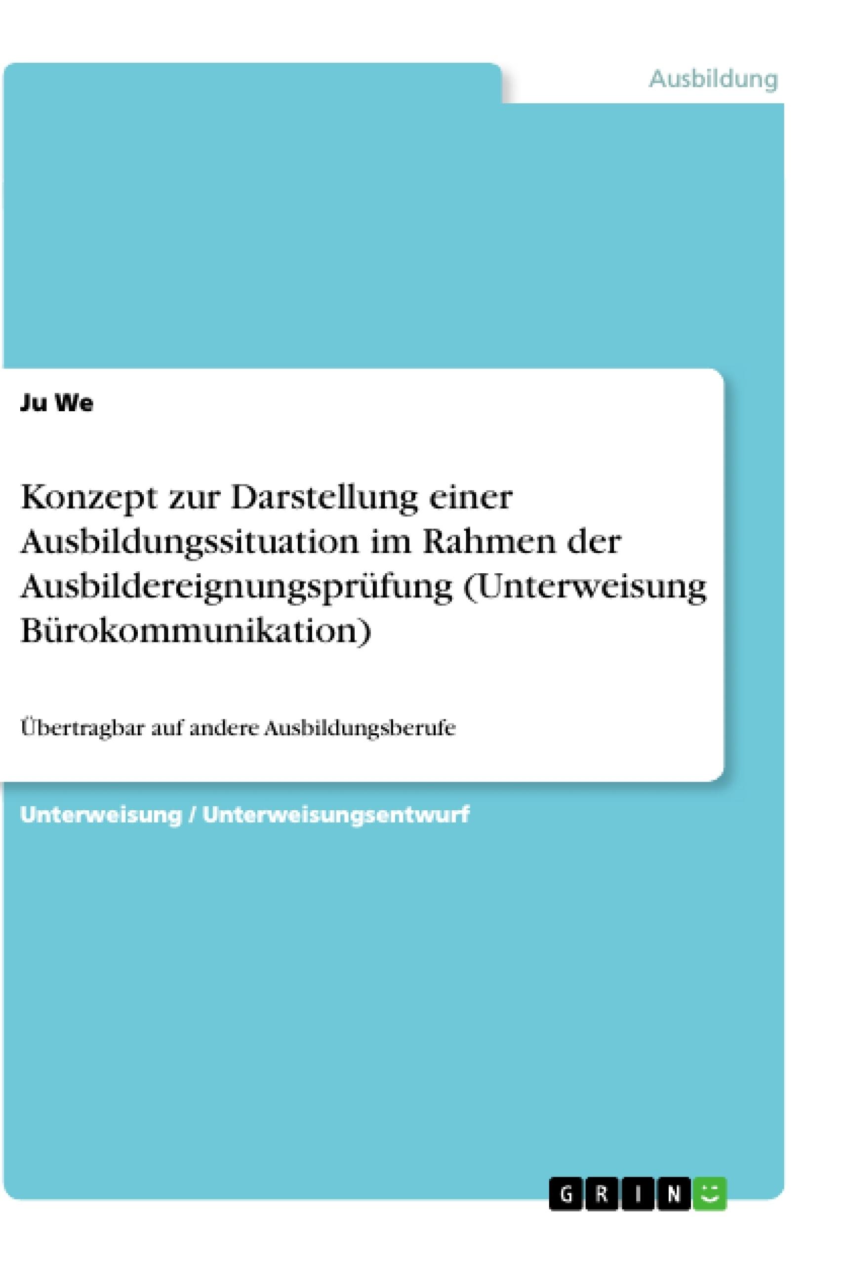 Titel: Konzept zur Darstellung einer Ausbildungssituation im Rahmen der Ausbildereignungsprüfung (Unterweisung Bürokommunikation)