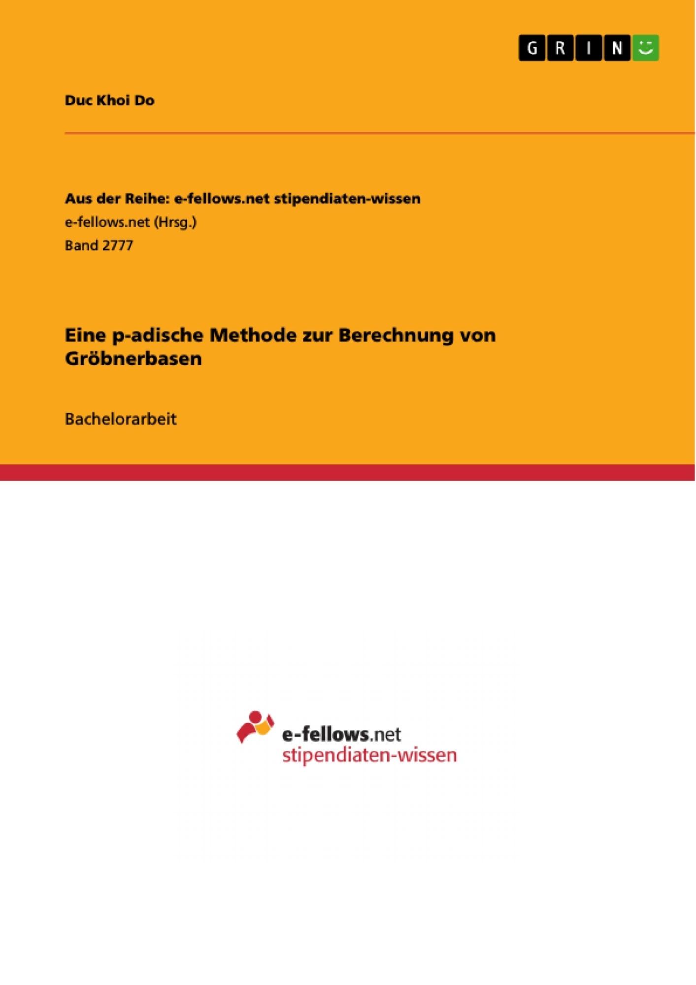 Titel: Eine p-adische Methode zur Berechnung von Gröbnerbasen