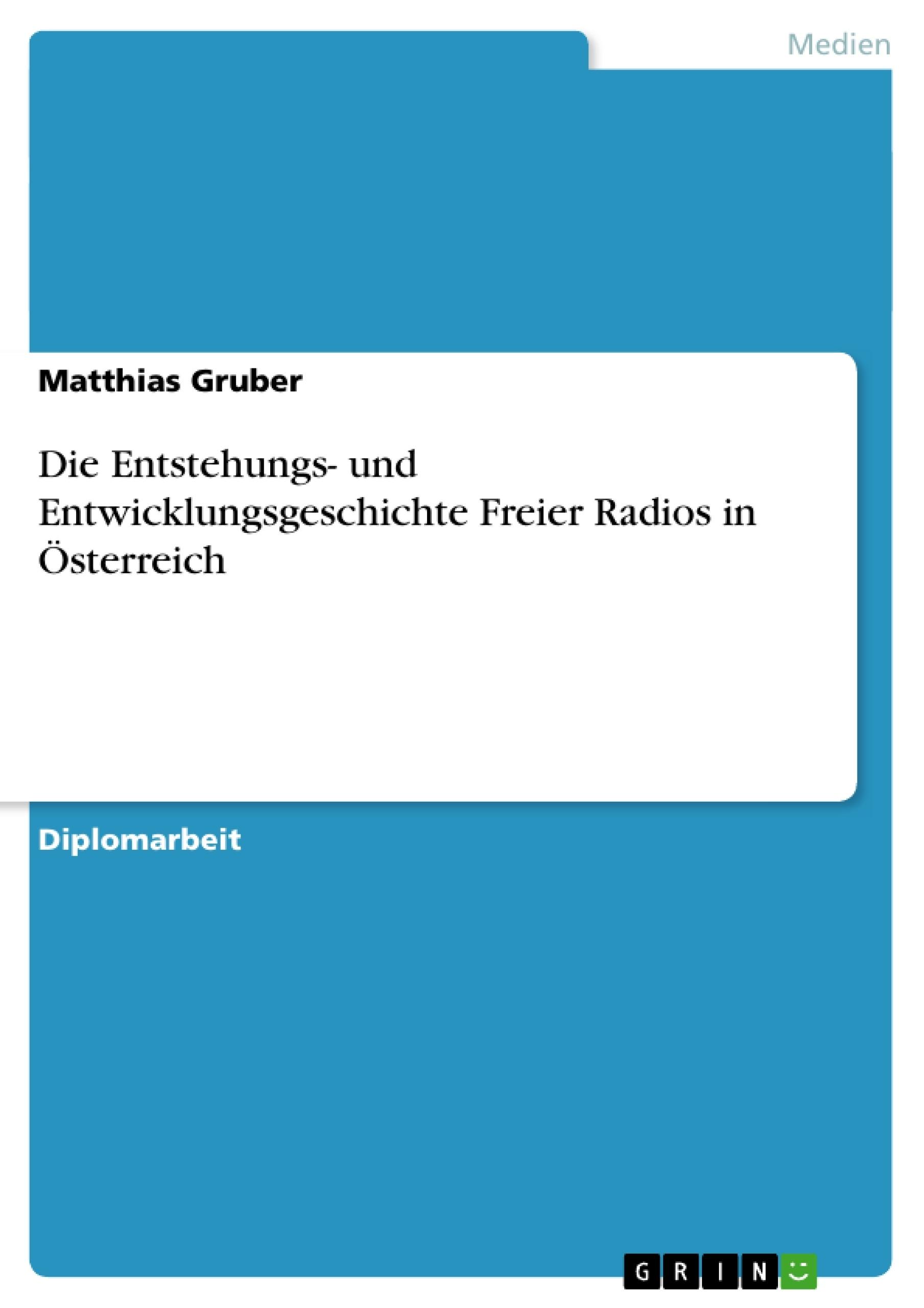 Titel: Die Entstehungs- und Entwicklungsgeschichte Freier Radios in Österreich