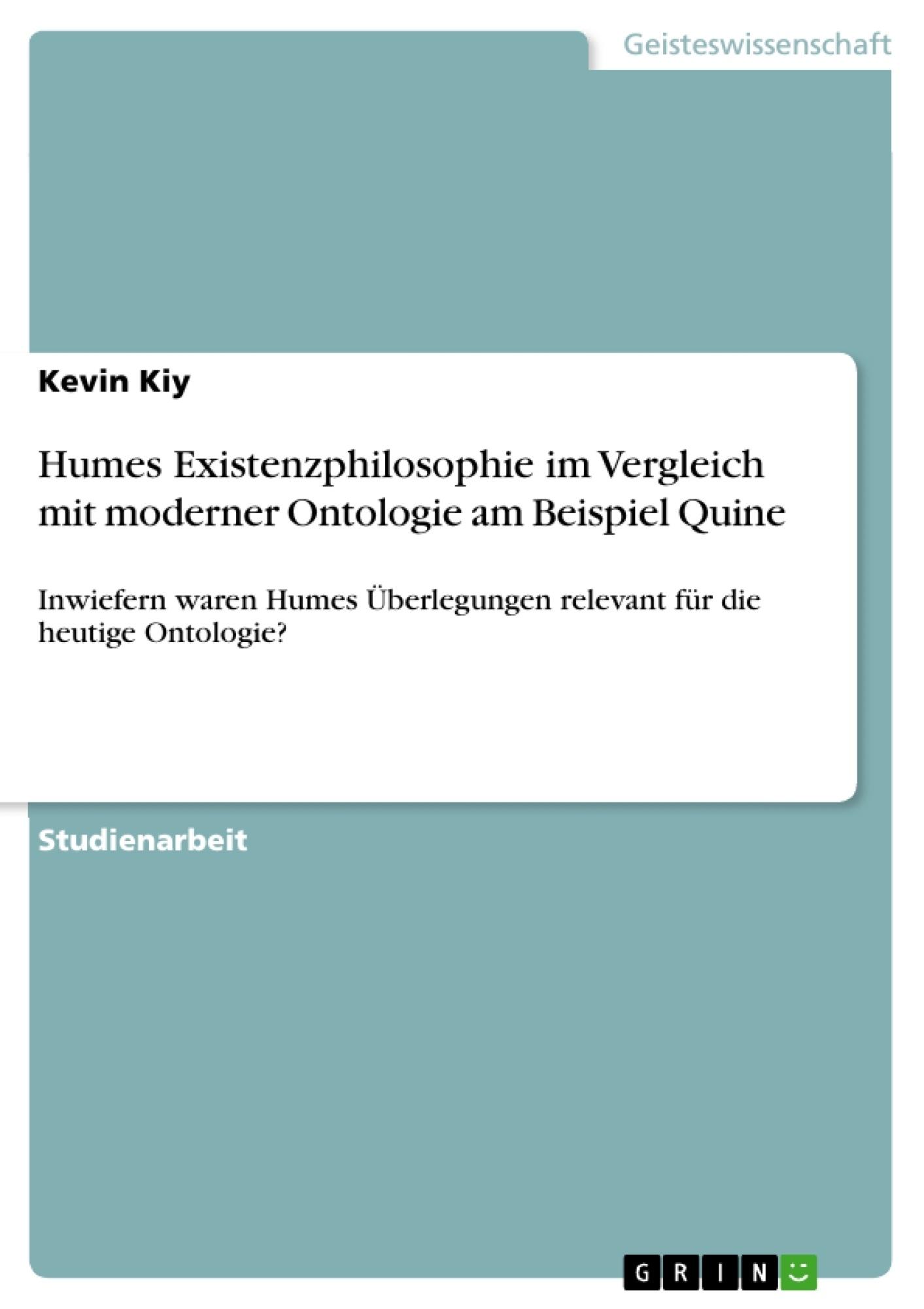 Titel: Humes Existenzphilosophie im Vergleich  mit moderner Ontologie am Beispiel Quine
