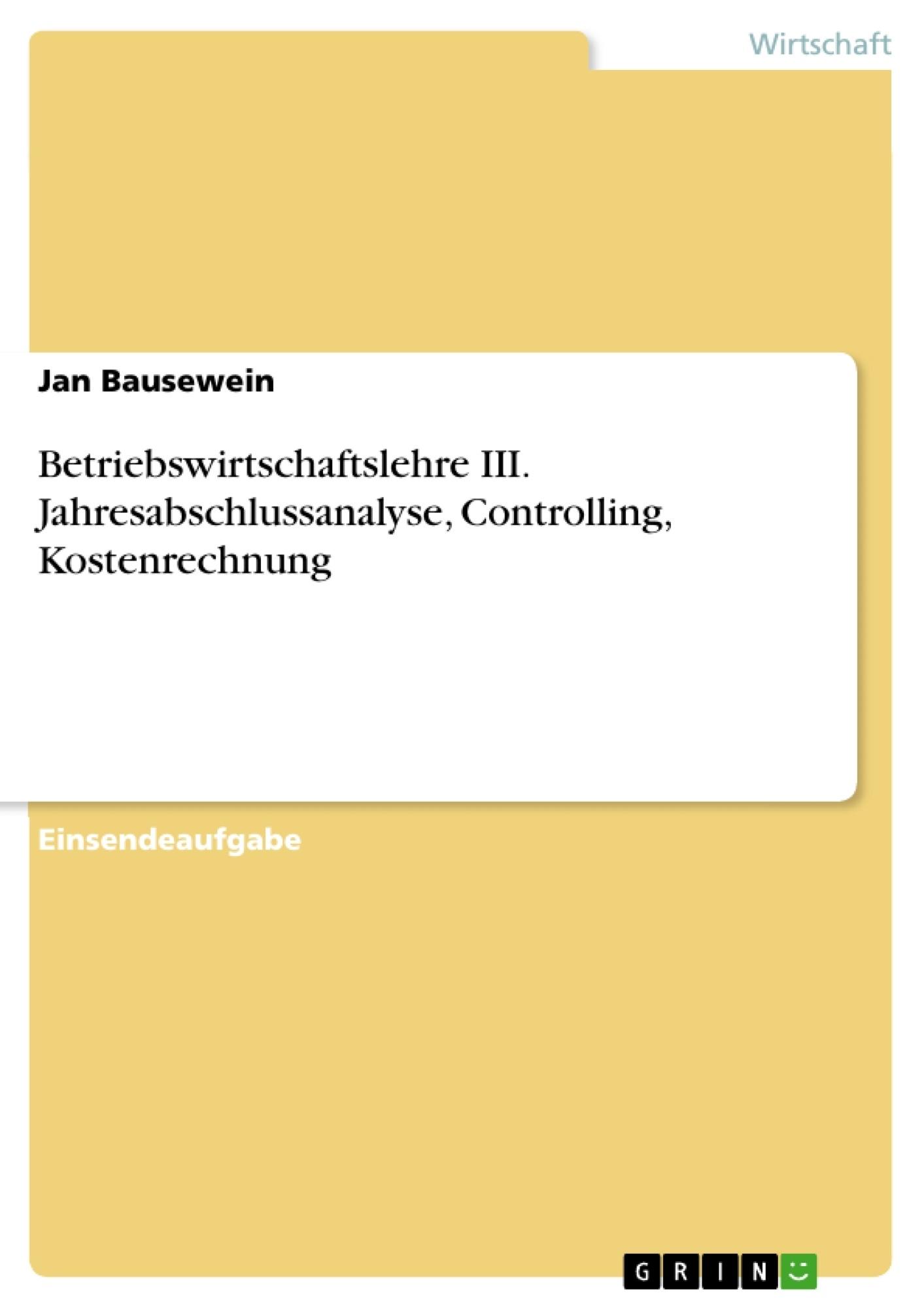 Titel: Betriebswirtschaftslehre III. Jahresabschlussanalyse, Controlling, Kostenrechnung