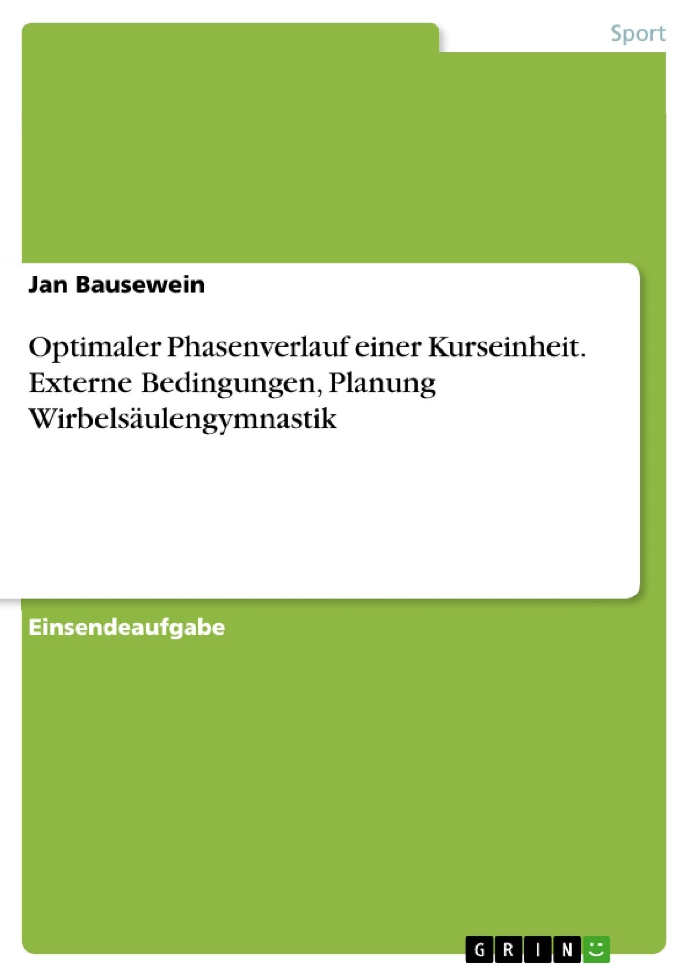 Titel: Optimaler Phasenverlauf einer Kurseinheit. Externe Bedingungen, Planung Wirbelsäulengymnastik