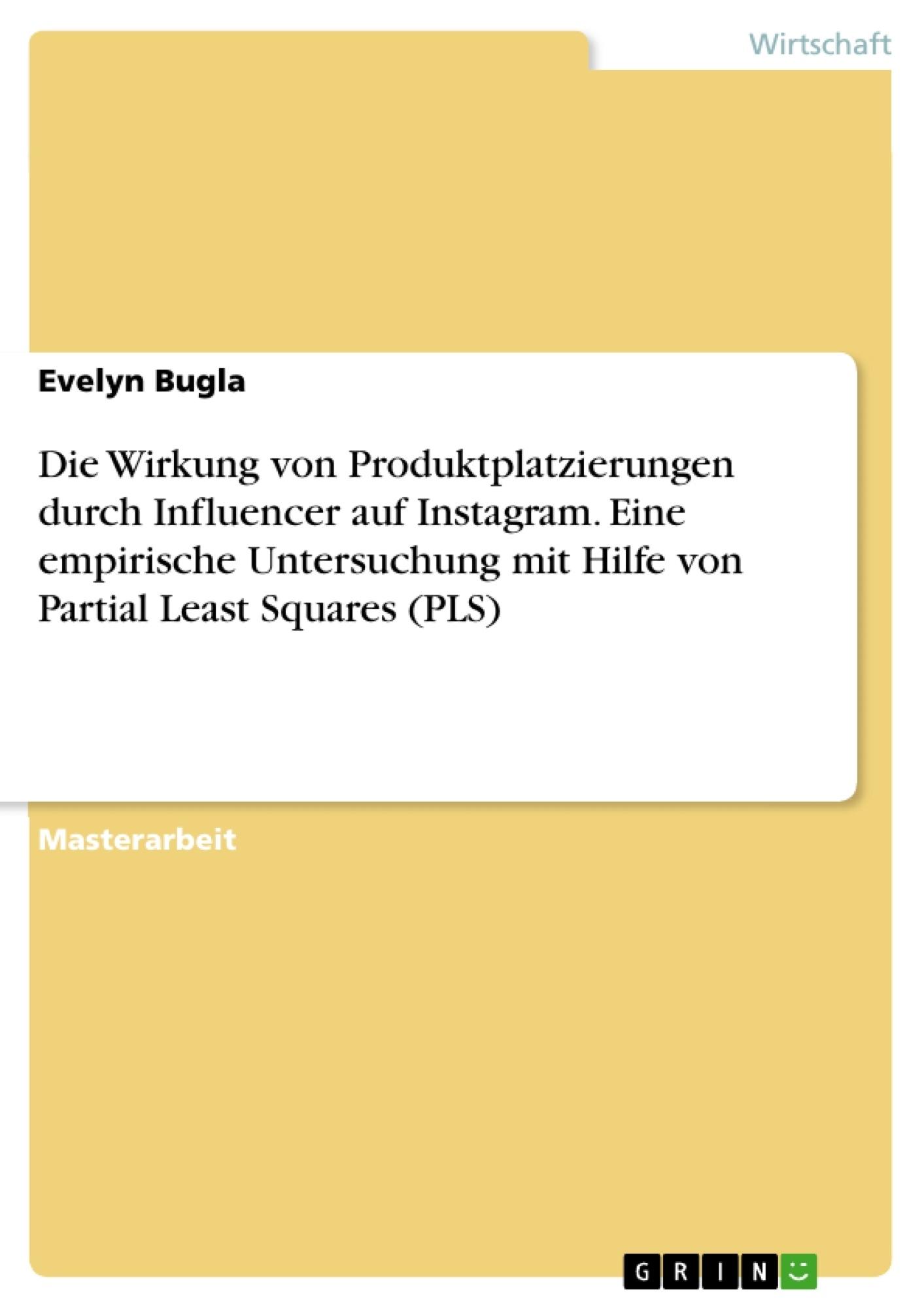Titel: Die Wirkung von Produktplatzierungen durch Influencer auf Instagram. Eine empirische Untersuchung mit Hilfe von Partial Least Squares (PLS)