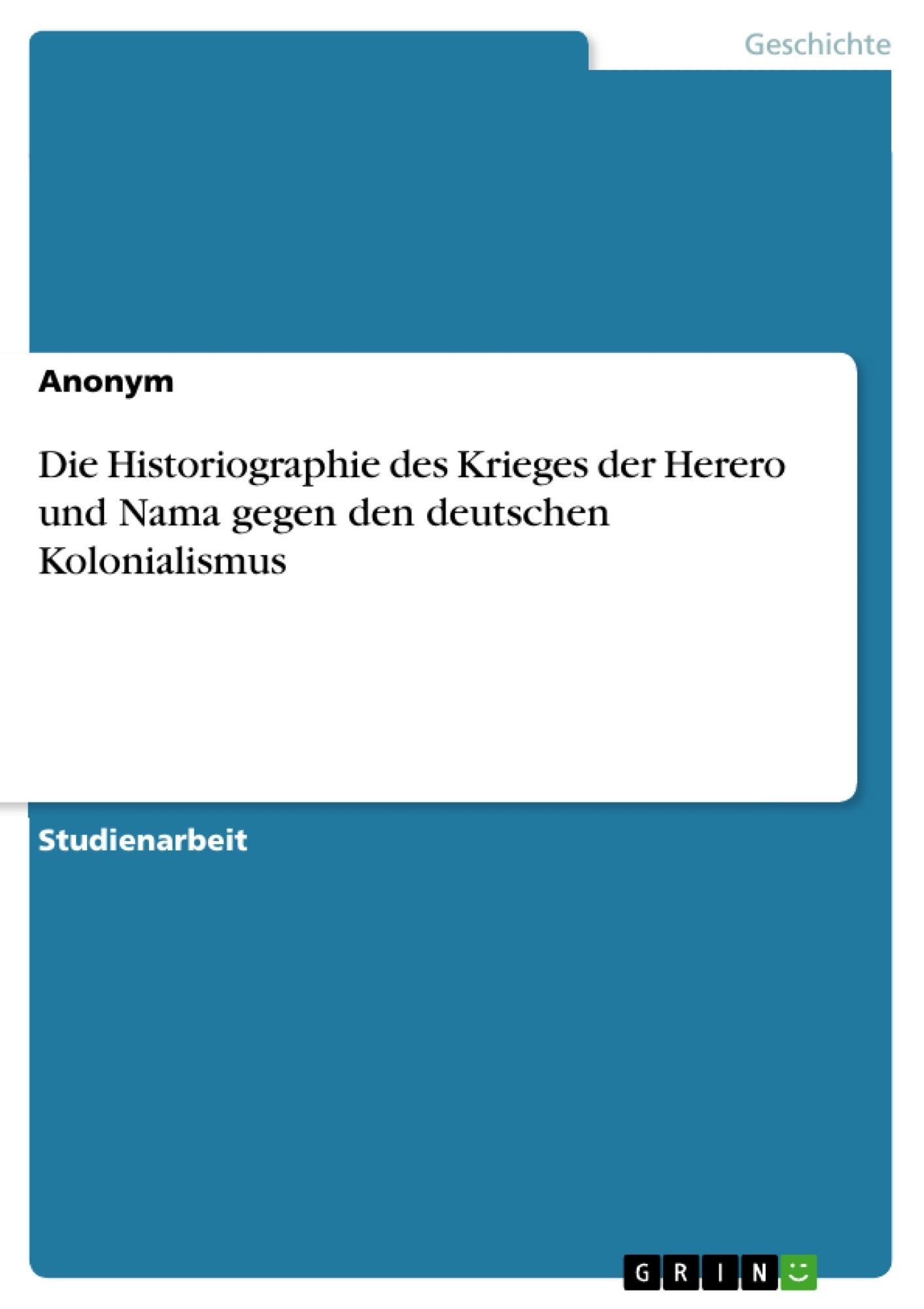 Titel: Die Historiographie des Krieges der Herero und Nama gegen den deutschen Kolonialismus