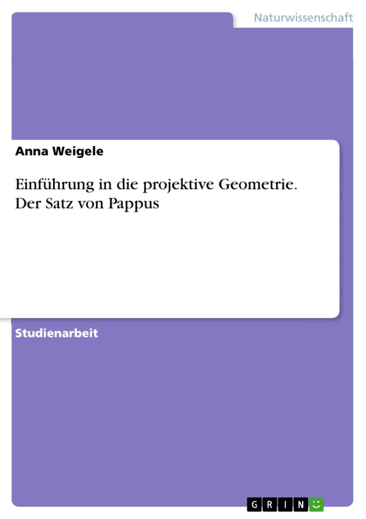 Titel: Einführung in die projektive Geometrie. Der Satz von Pappus