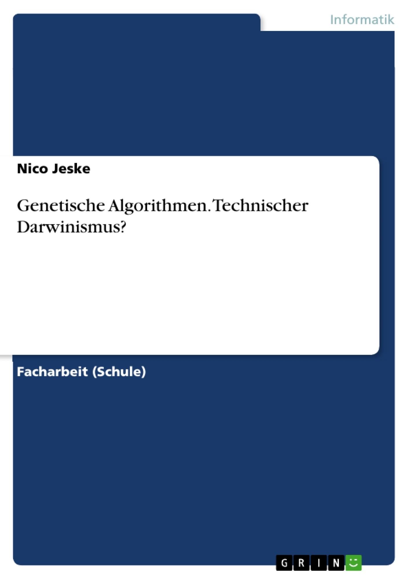 Titel: Genetische Algorithmen. Technischer Darwinismus?