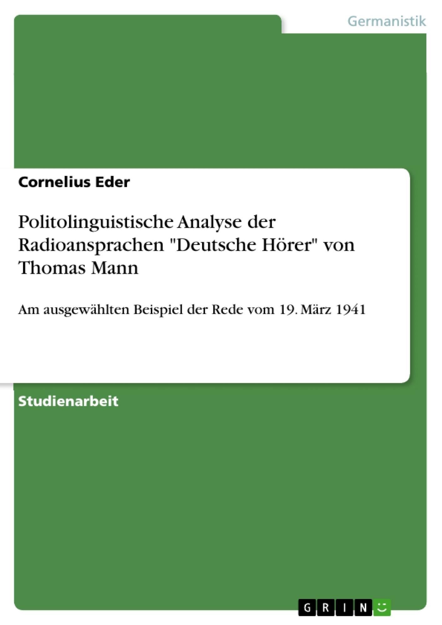 """Titel: Politolinguistische Analyse der Radioansprachen """"Deutsche Hörer"""" von Thomas Mann"""