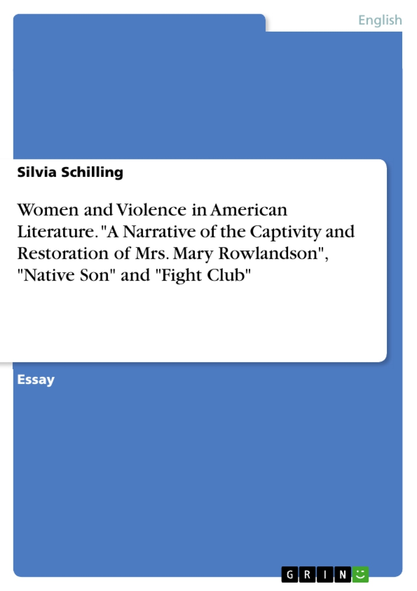 """Title: Women and Violence in American Literature. """"A Narrative of the Captivity and Restoration of Mrs. Mary Rowlandson"""", """"Native Son"""" and """"Fight Club"""""""