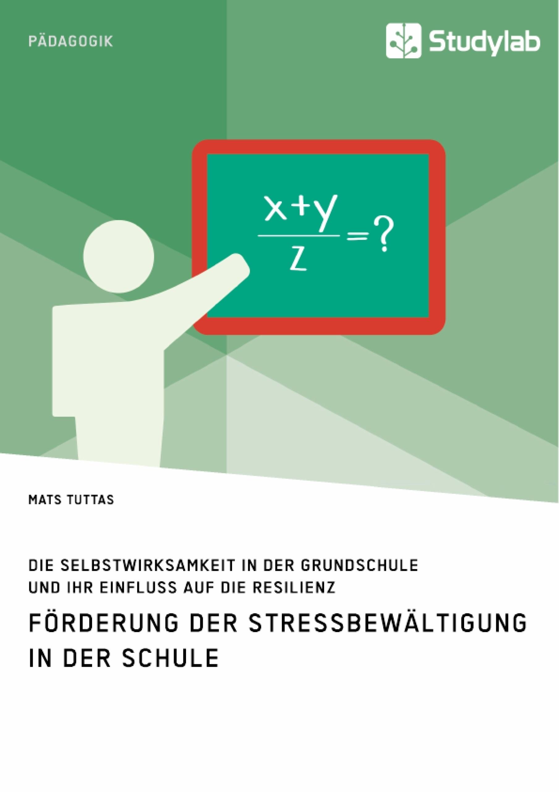 Titel: Förderung der Stressbewältigung in der Schule. Die Selbstwirksamkeit in der Grundschule und ihr Einfluss auf die Resilienz